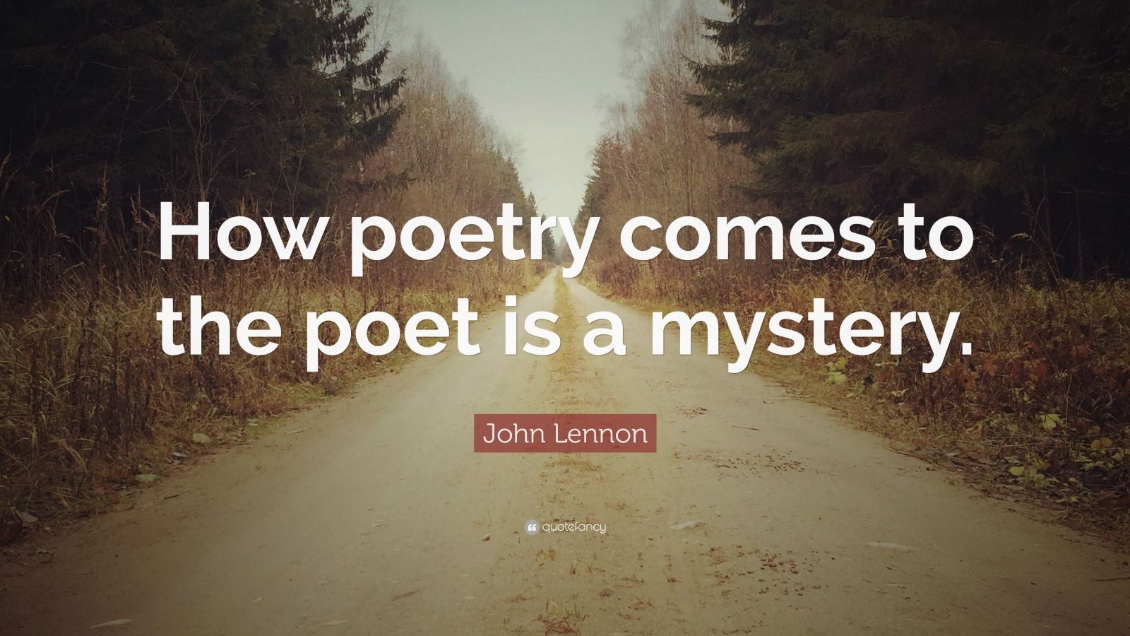 """John Lennon Quote: """"How poetry comes to the poet is a mystery."""""""