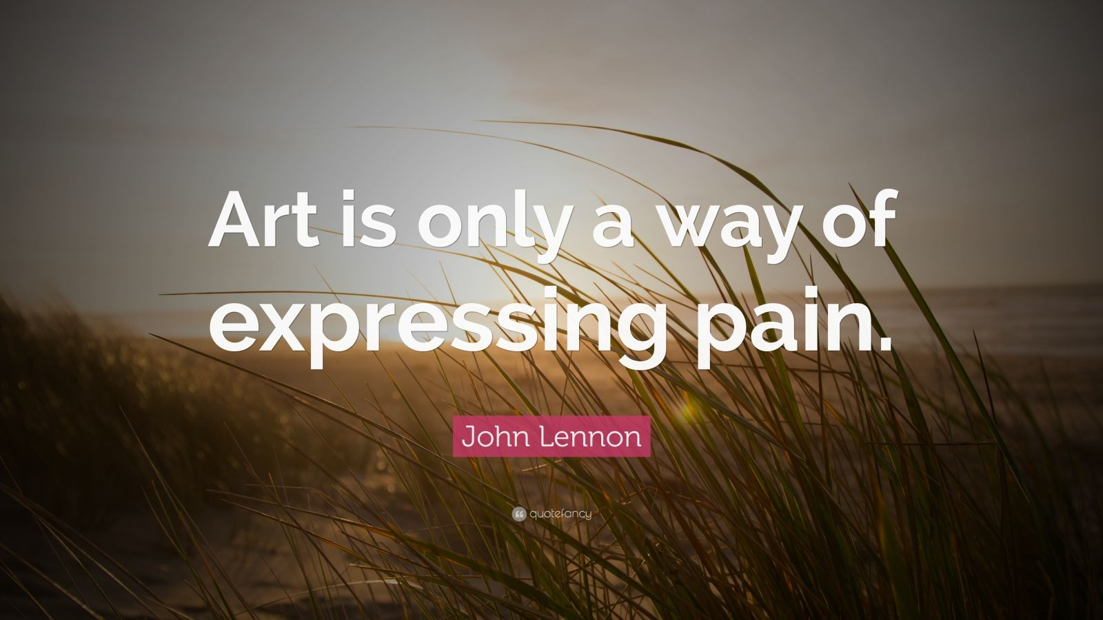 "John Lennon Quote: ""Art is only a way of expressing pain."""