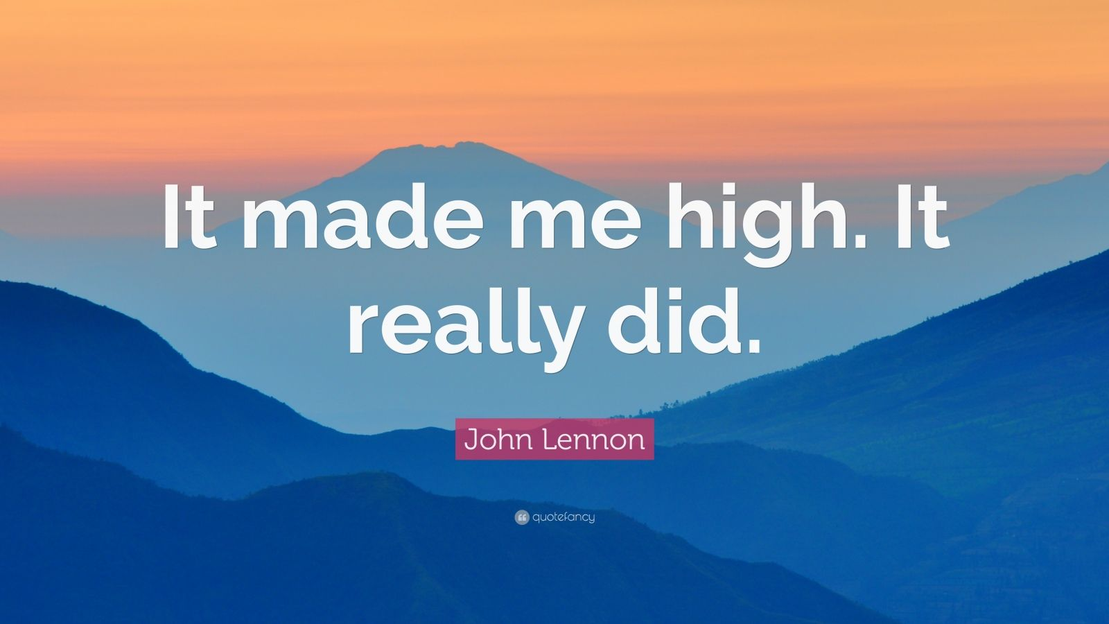"""John Lennon Quote: """"It made me high. It really did."""""""