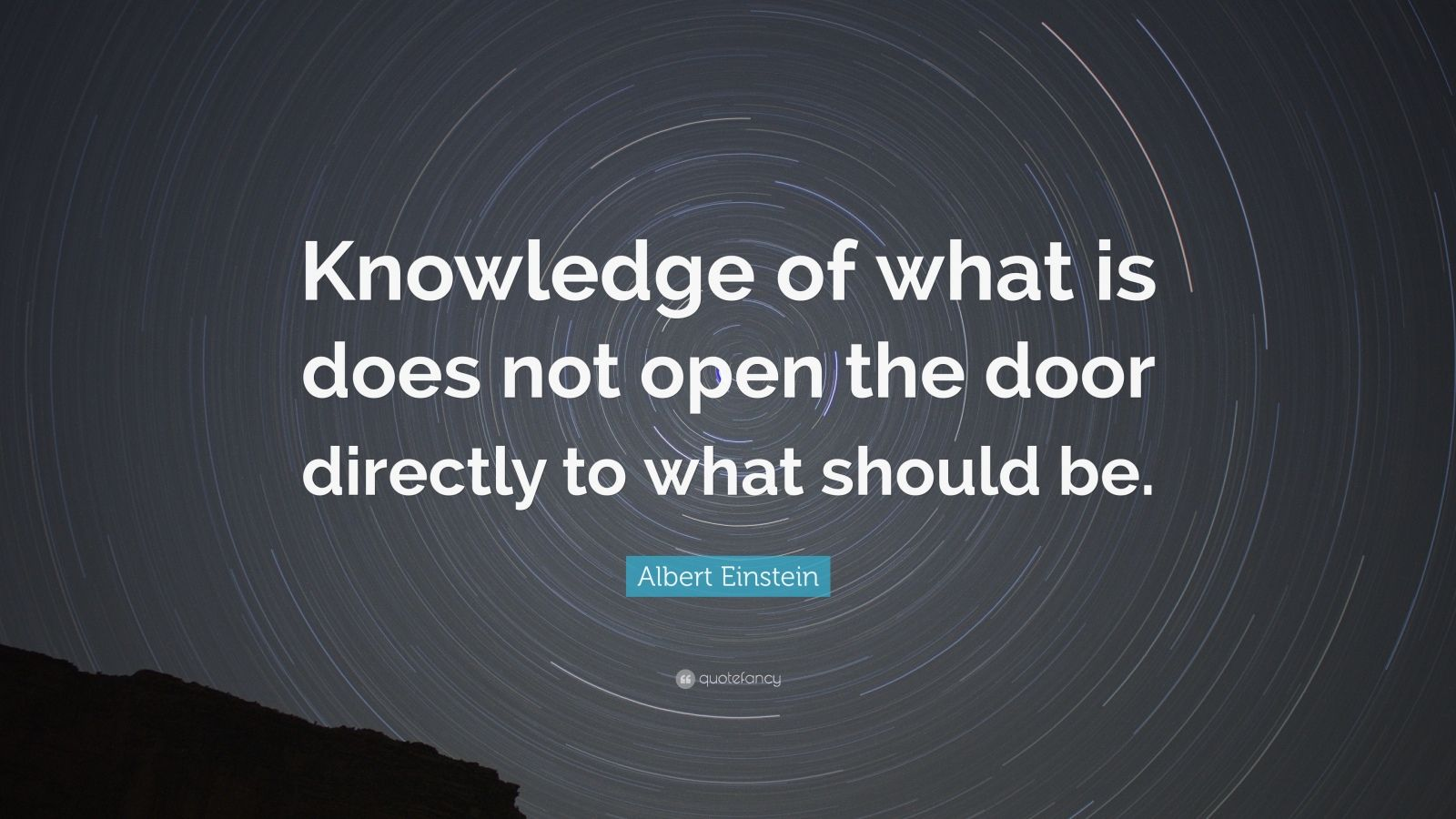"Albert Einstein Quote: ""Knowledge of what is does not open the door directly to what should be."""