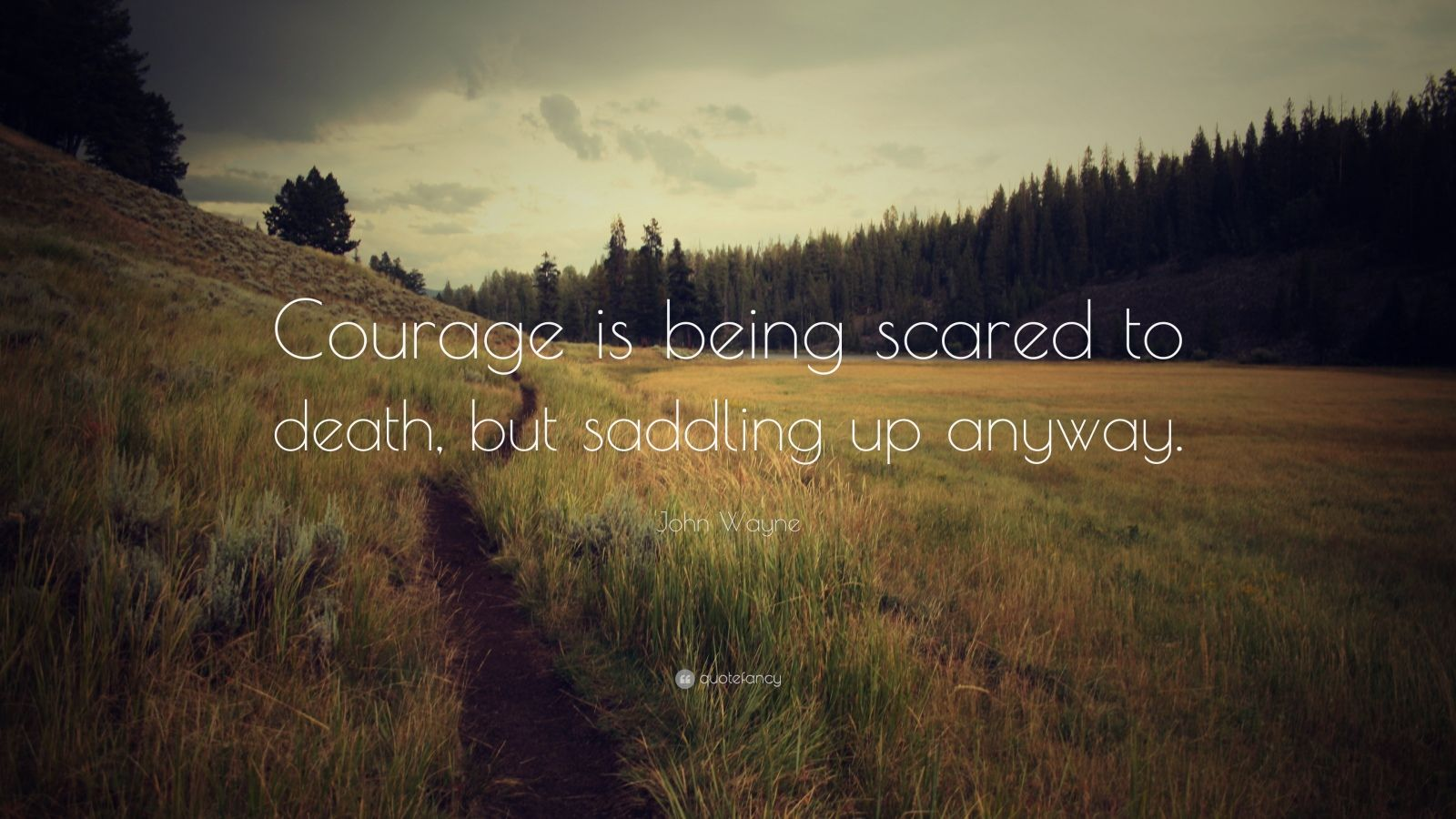 "John Wayne Quote: ""Courage is being scared to death, but saddling up anyway."""
