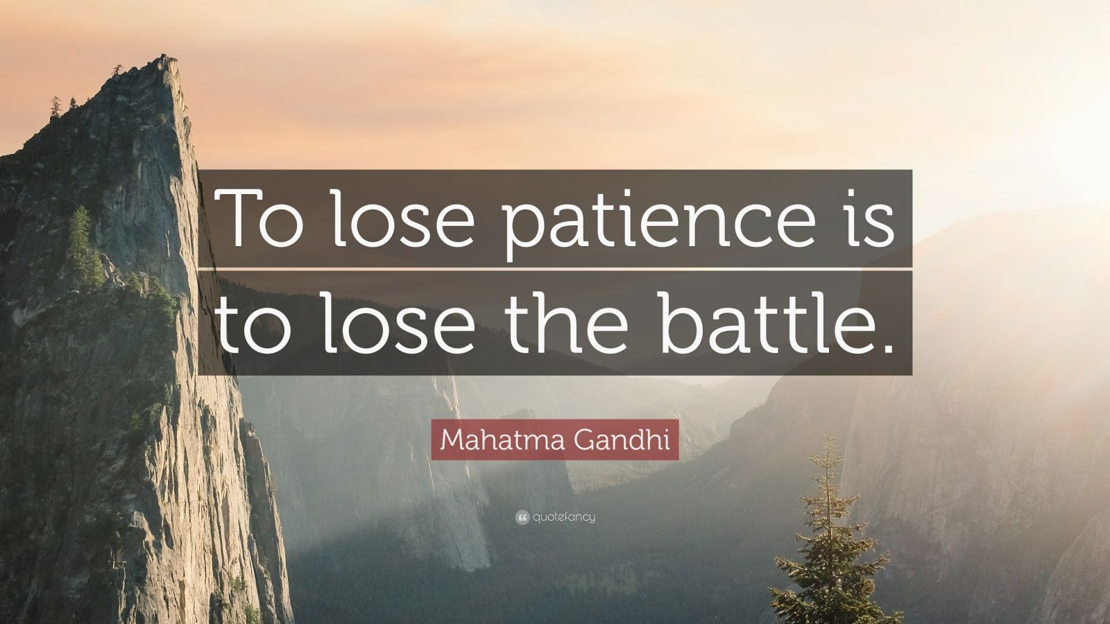 "Mahatma Gandhi Quote: ""To lose patience is to lose the battle."""