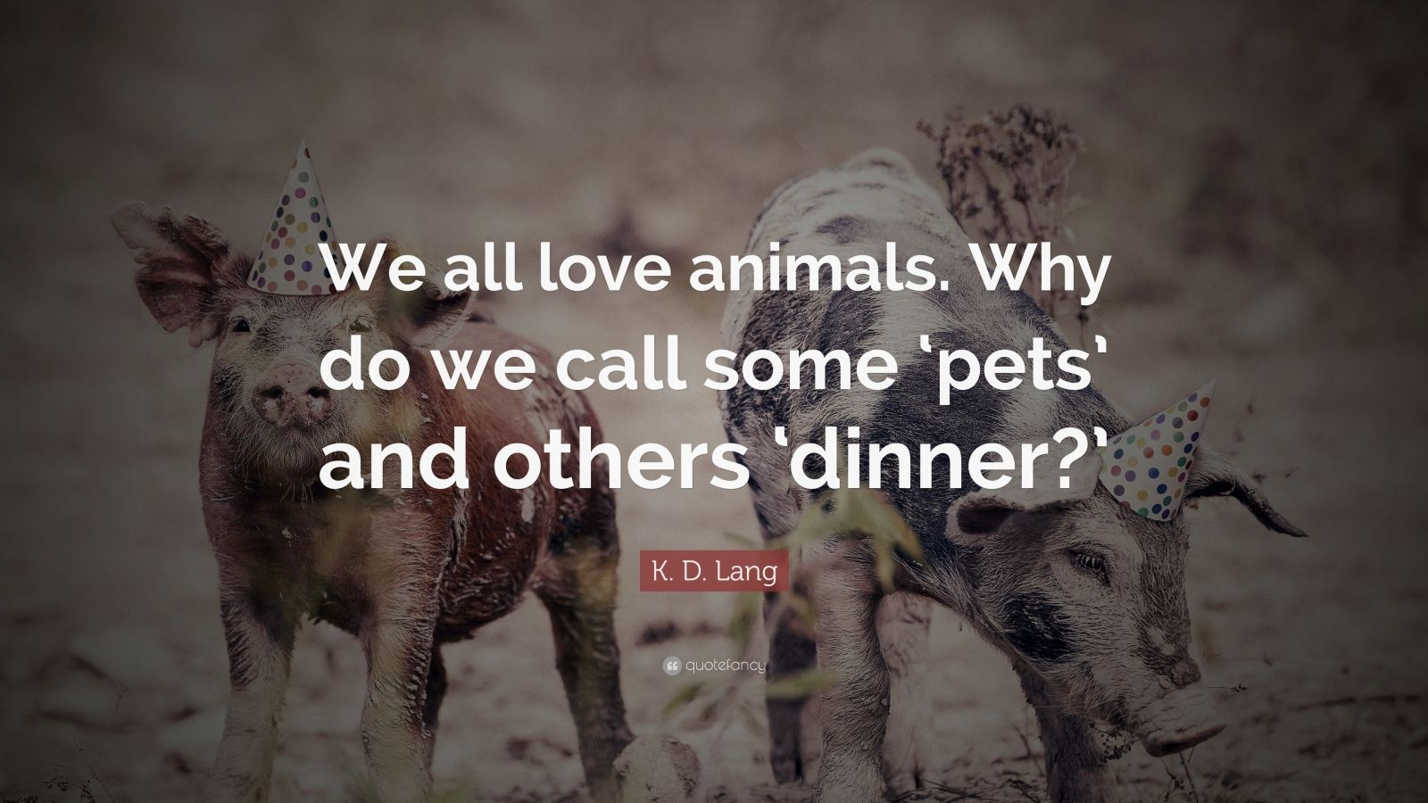 do we really love animals Dear science: why do we love our pets that's how we came to love animals, but it still doesn't really explain why we can't love dogs and cats simply because of.