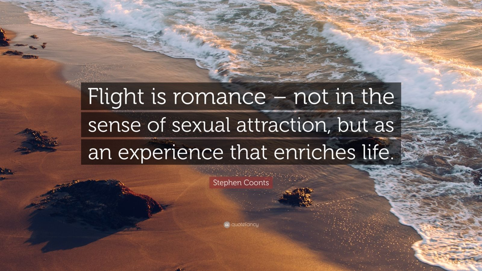 Stephen Coonts Quote: Flight is romance - not in the
