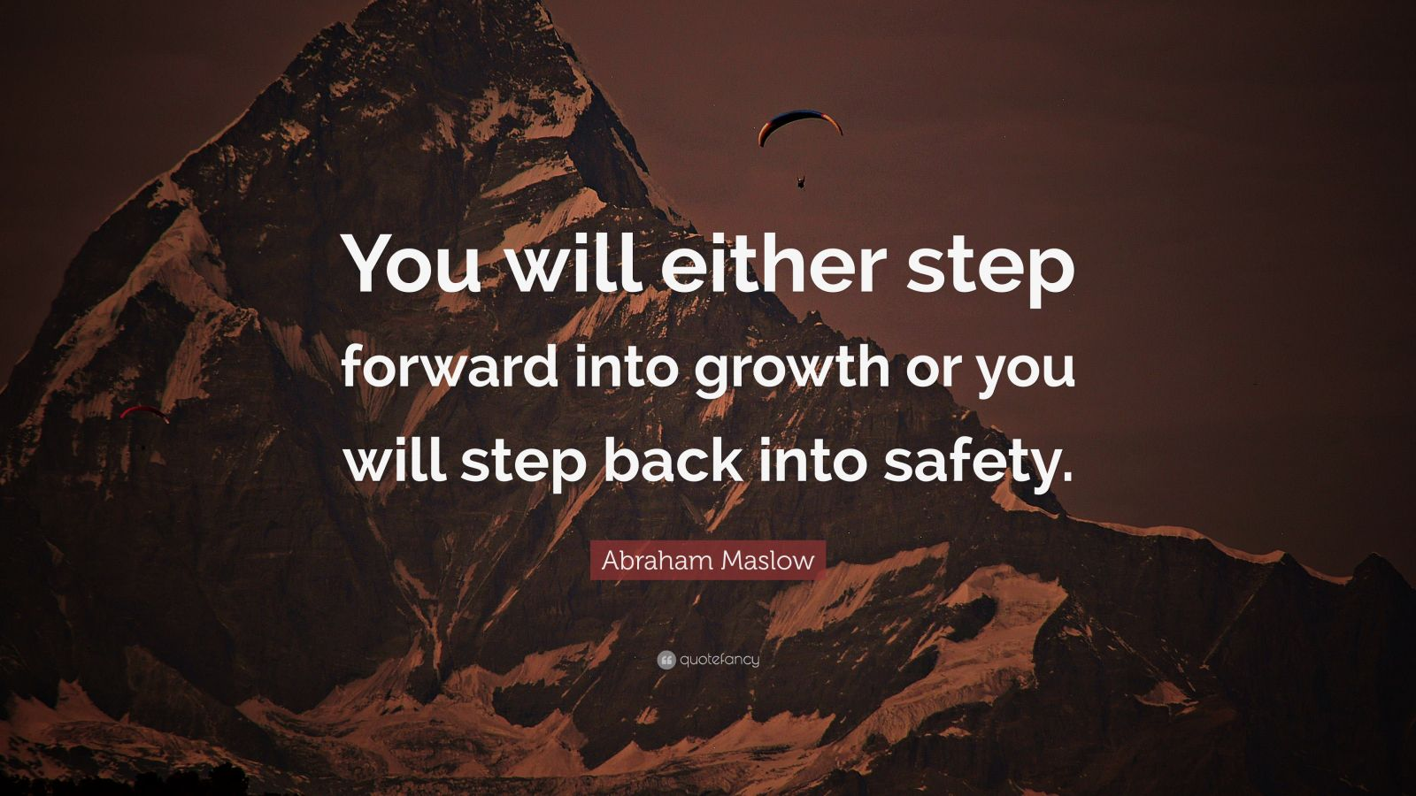 "Business Quotes: ""You will either step forward into growth or you will step back into safety."" — Abraham Maslow"