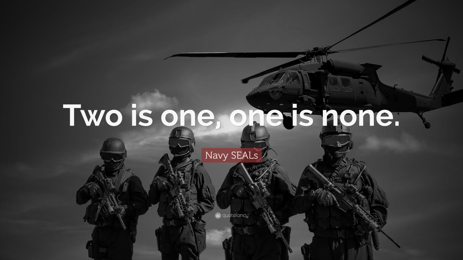 """Navy SEALs Quote: """"Two is one, one is none."""""""