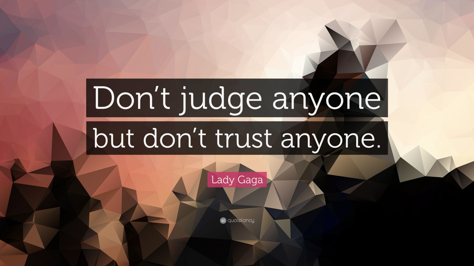 """Lady Gaga Quote: """"Don't judge anyone but don't trust anyone."""""""
