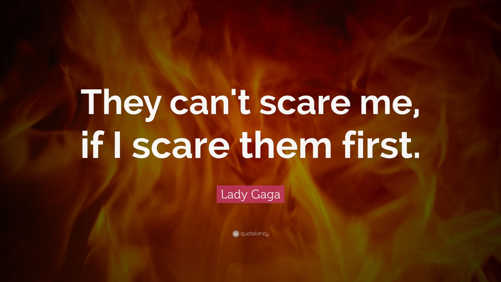 "Lady Gaga Quote: ""They can't scare me, if I scare them first."""