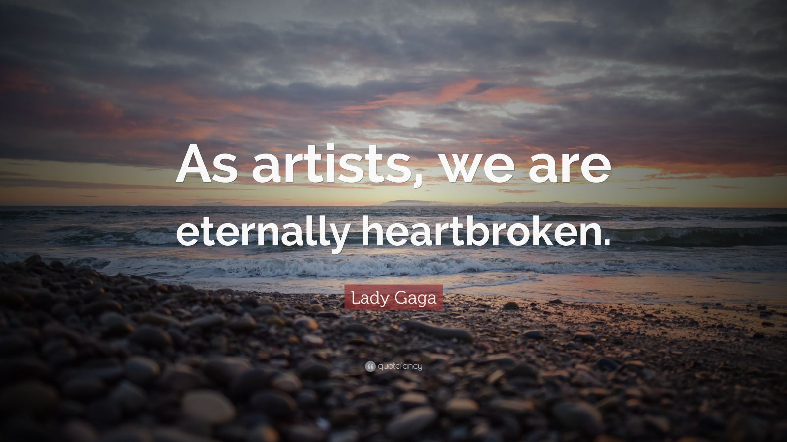 """Lady Gaga Quote: """"As artists, we are eternally heartbroken."""""""