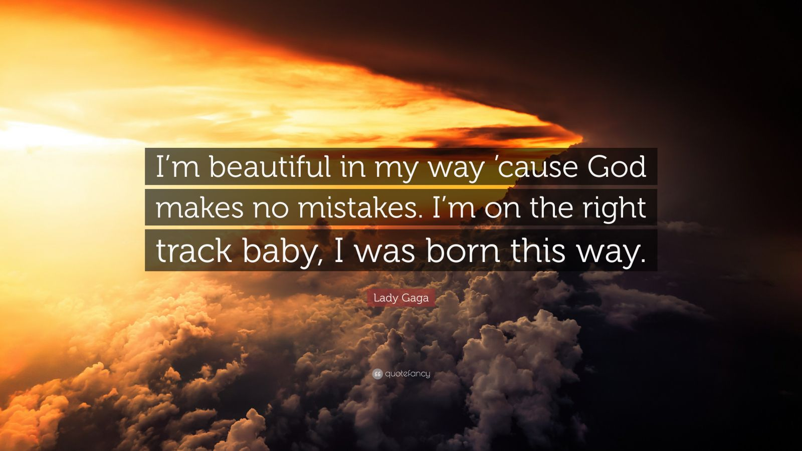 """Lady Gaga Quote: """"I'm beautiful in my way 'cause God makes no mistakes. I'm on the right track baby, I was born this way."""""""
