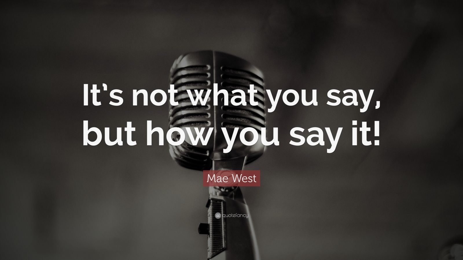 "Mae West Quote: ""It's not what you say, but how you say it!"""