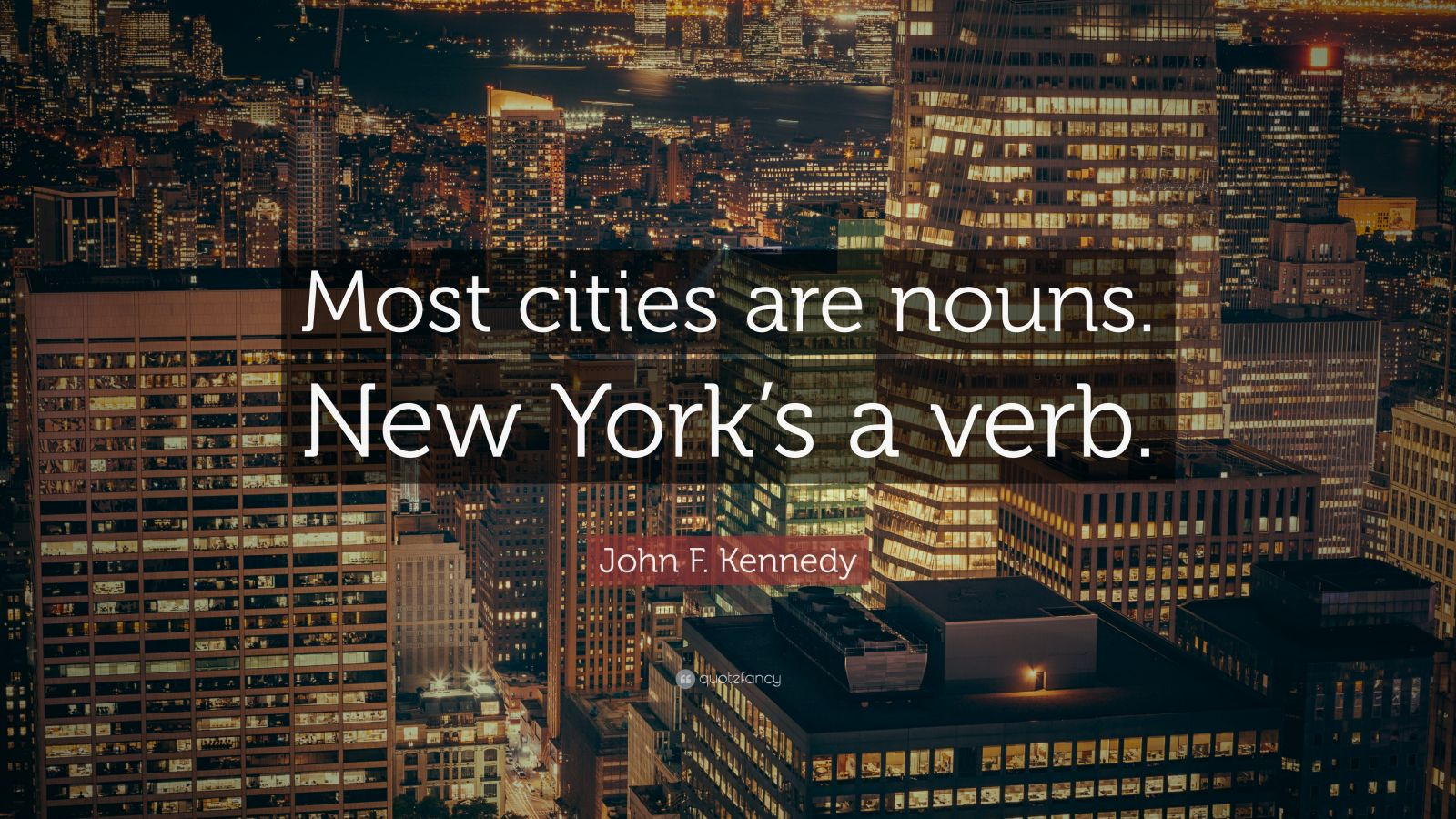 """John F. Kennedy Quote: """"Most cities are nouns. New York's a verb."""""""