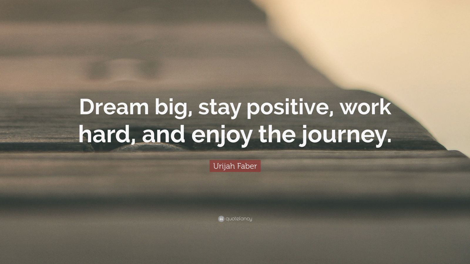 urijah faber quote dream big stay positive work hard