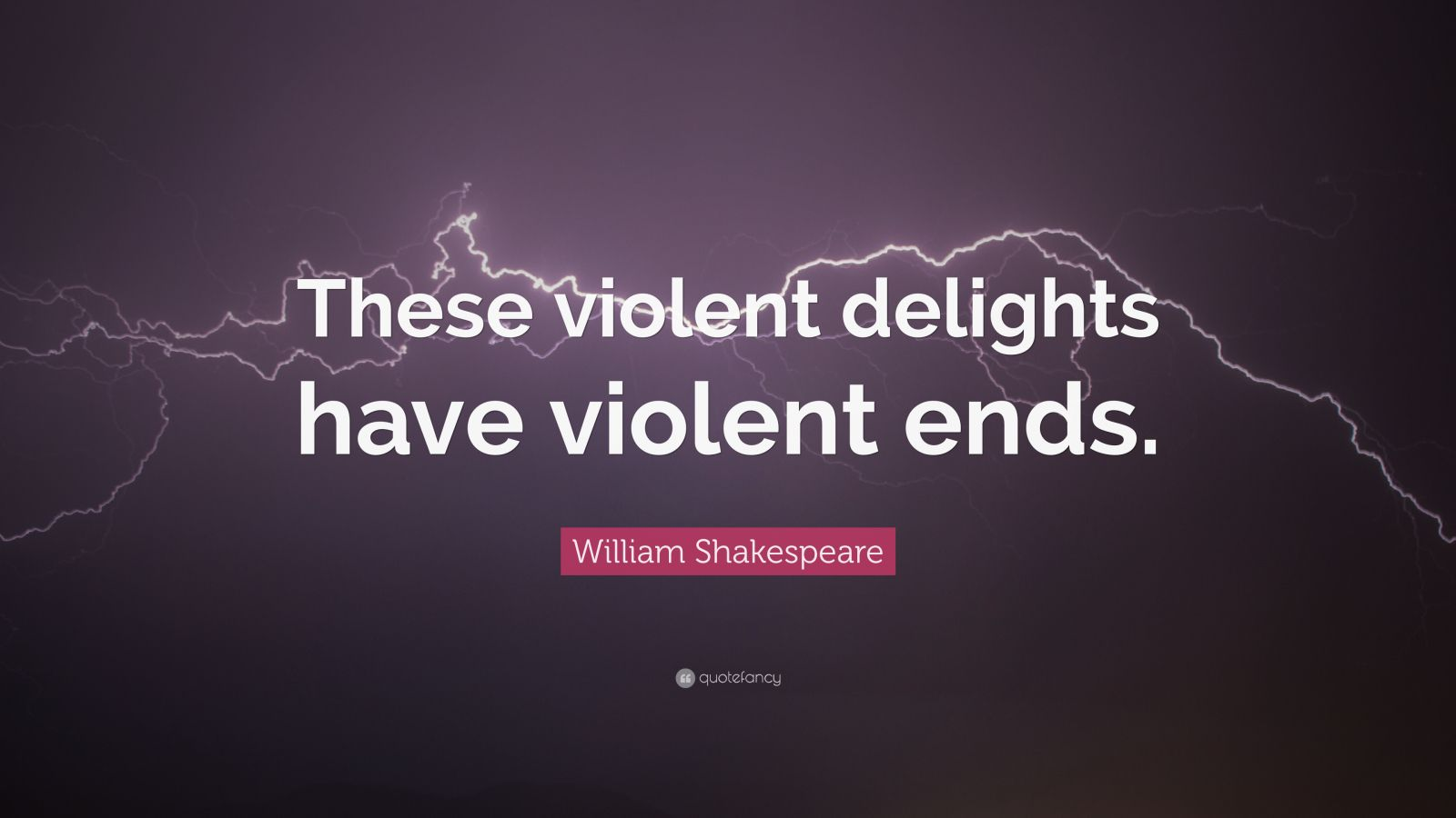 William Shakespeare Quote These Violent Delights Have