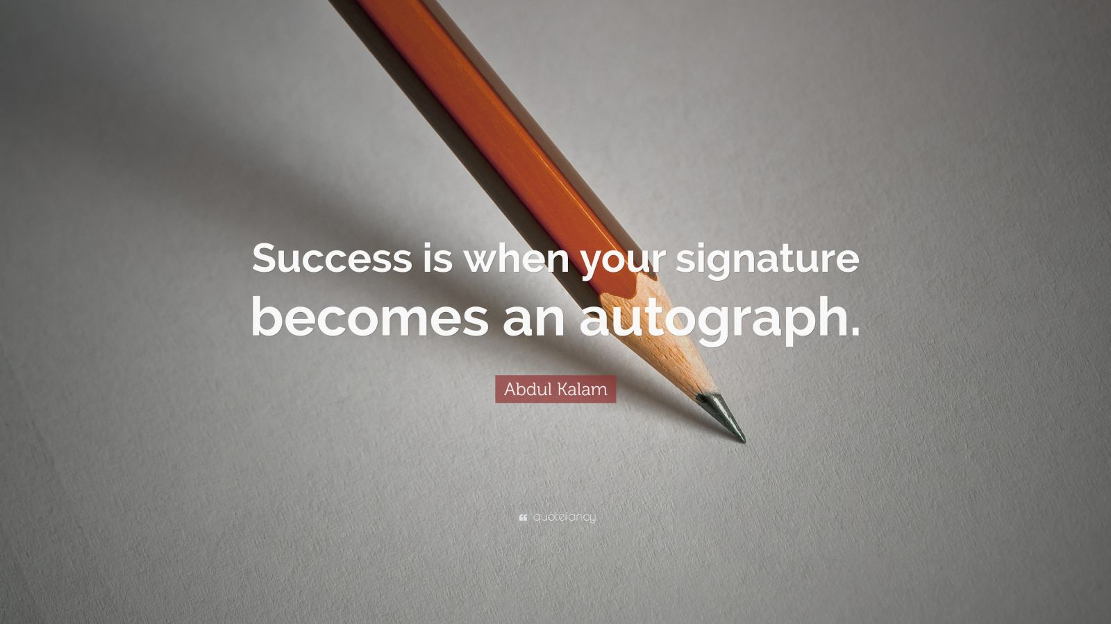 "Abdul Kalam Quote: ""Success is when your signature becomes an autograph."""