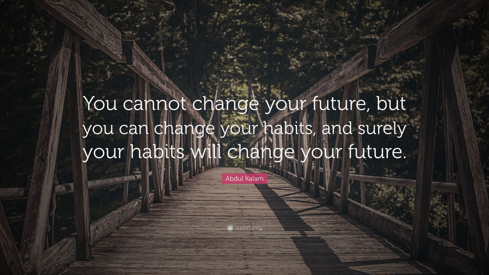 "Habit Quotes: ""You cannot change your future, but you can change your habits, and surely your habits will change your future."" — Abdul Kalam"