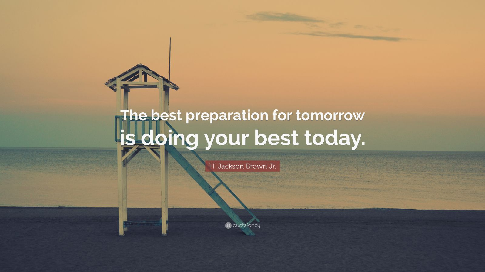 """The Best Preparation For Tomorrow Is Doing Your Best Today: H. Jackson Brown Jr. Quote: """"The Best Preparation For"""