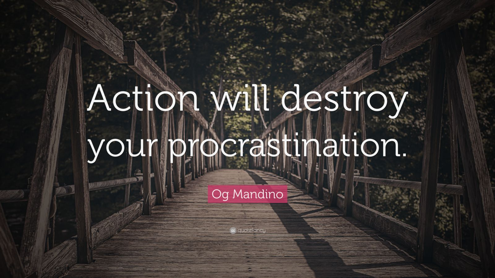 "Procrastination Quotes: ""Action will destroy your procrastination."" — Og Mandino"