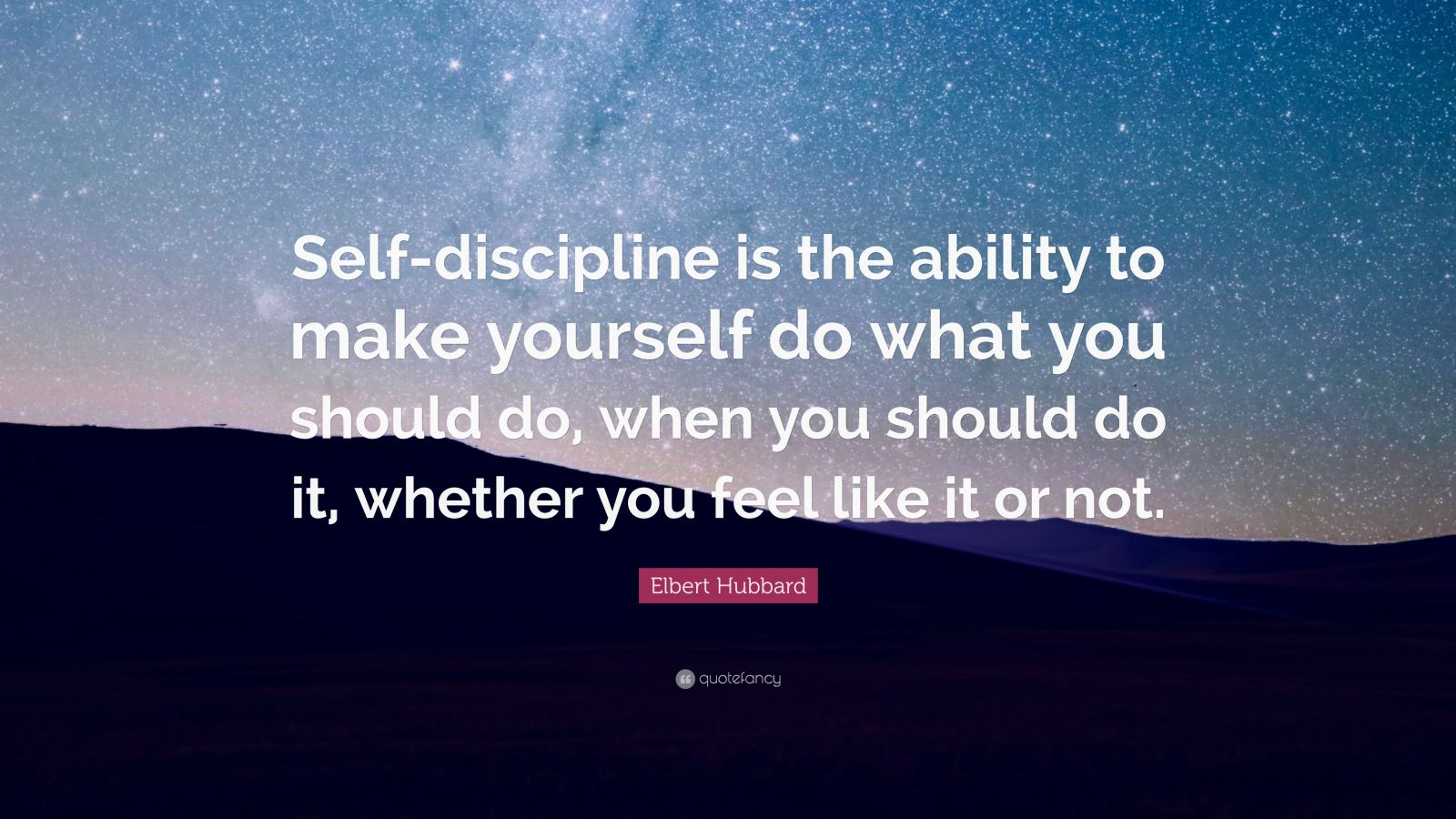 "Elbert Hubbard Quote: ""Self-discipline Is The Ability To"
