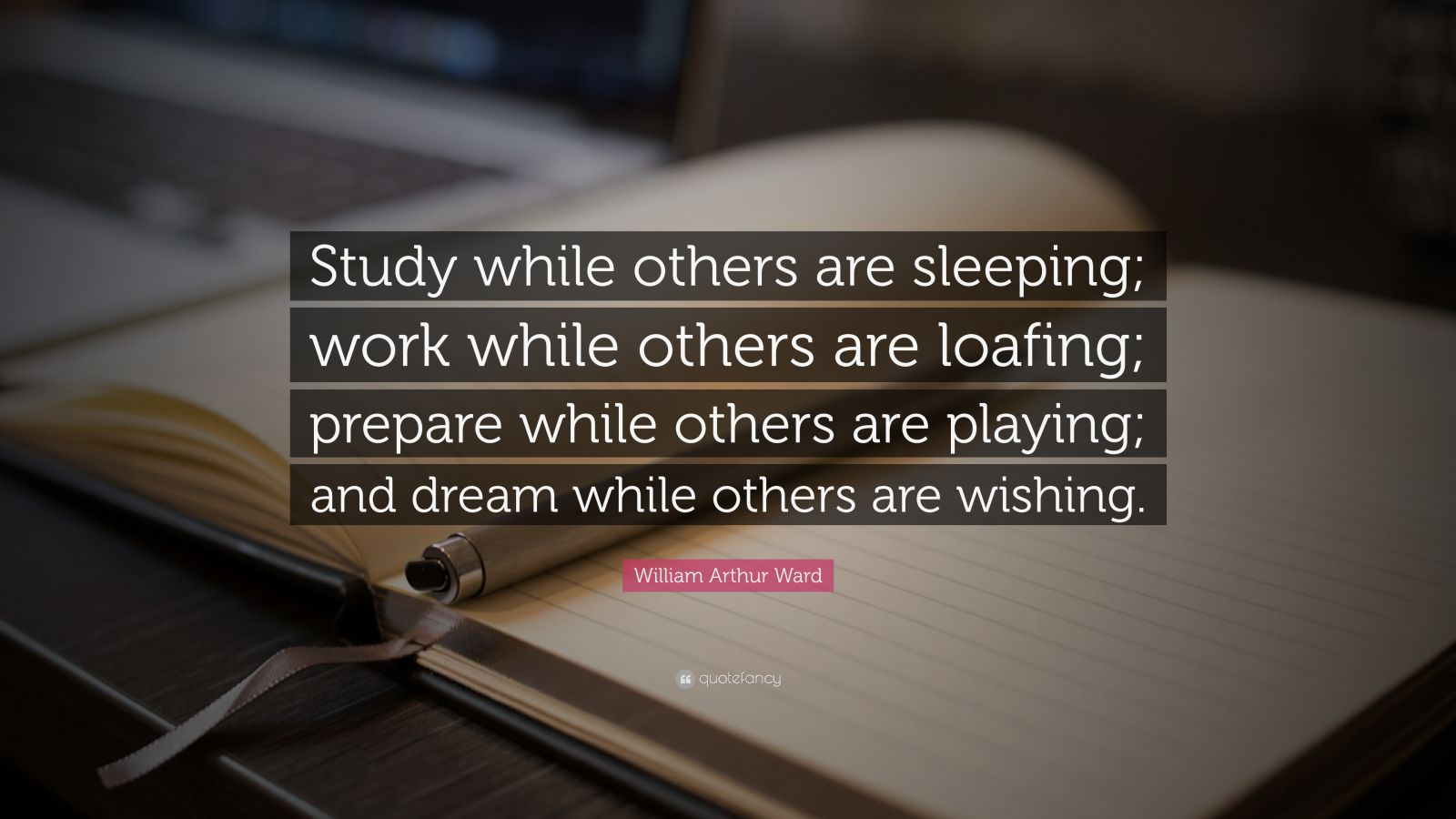 "William Arthur Ward Quote: ""Study While Others Are"