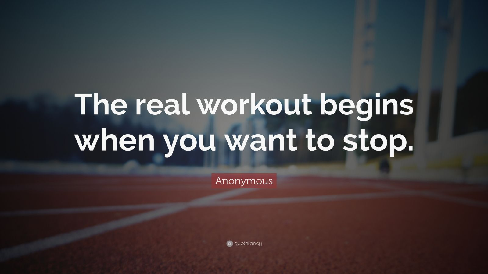 "Anonymous Quote: ""The real workout begins when you want to stop."""