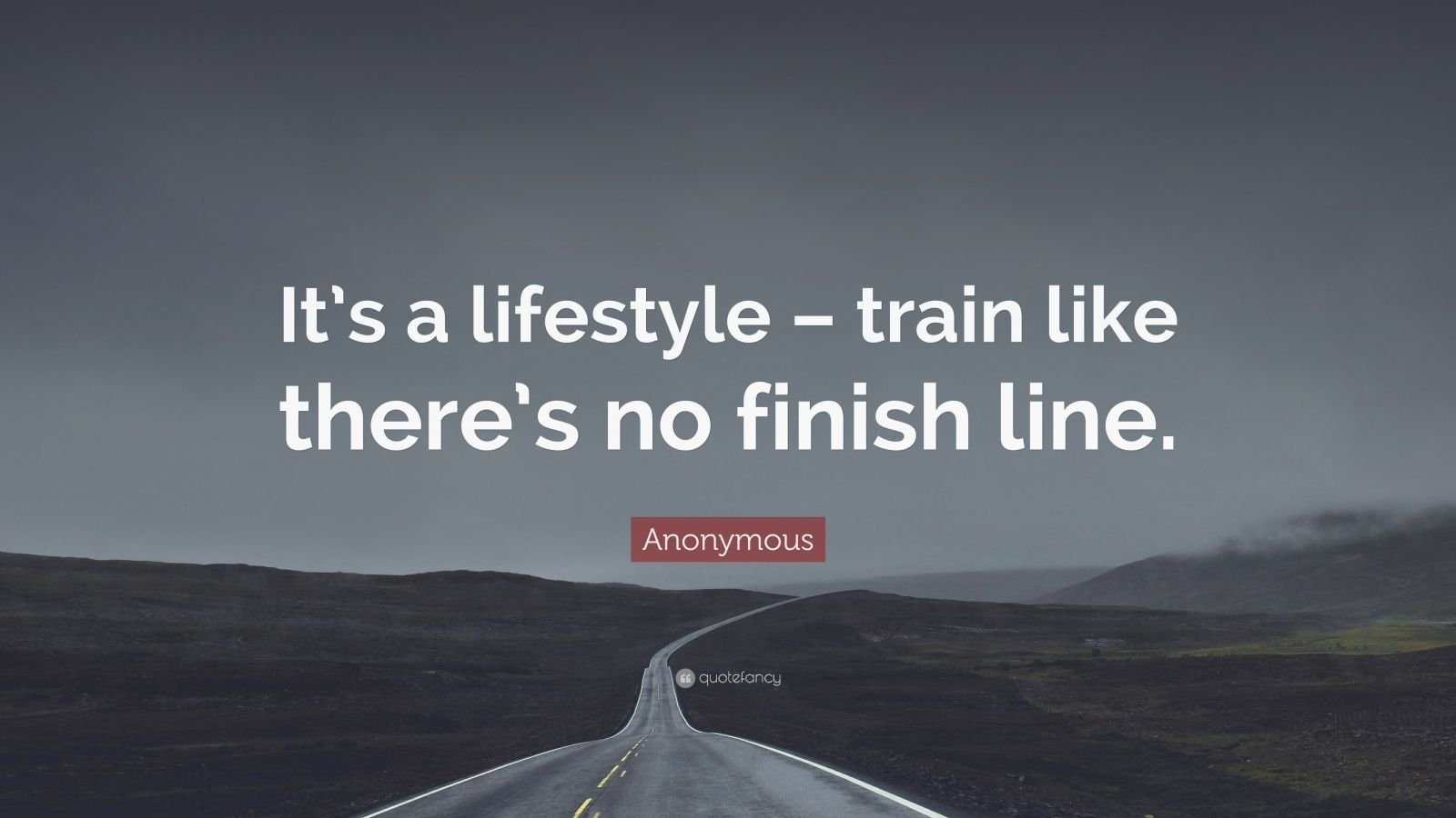 "Anonymous Quote: ""It's a lifestyle – train like there's no finish line."""
