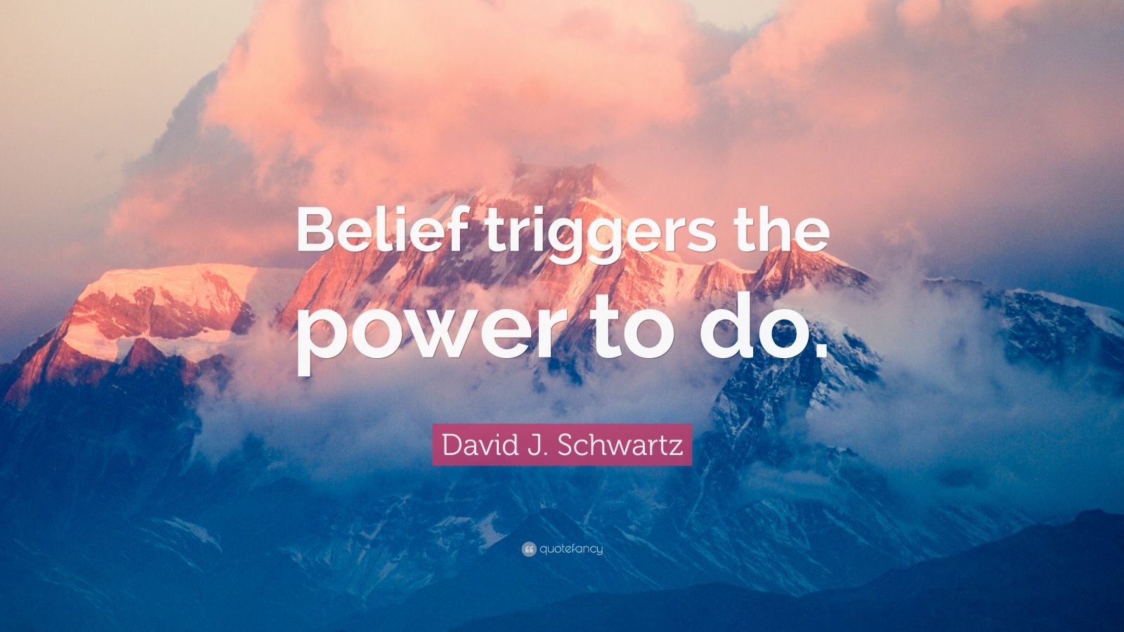 "David J. Schwartz Quote: ""Belief triggers the power to do."""