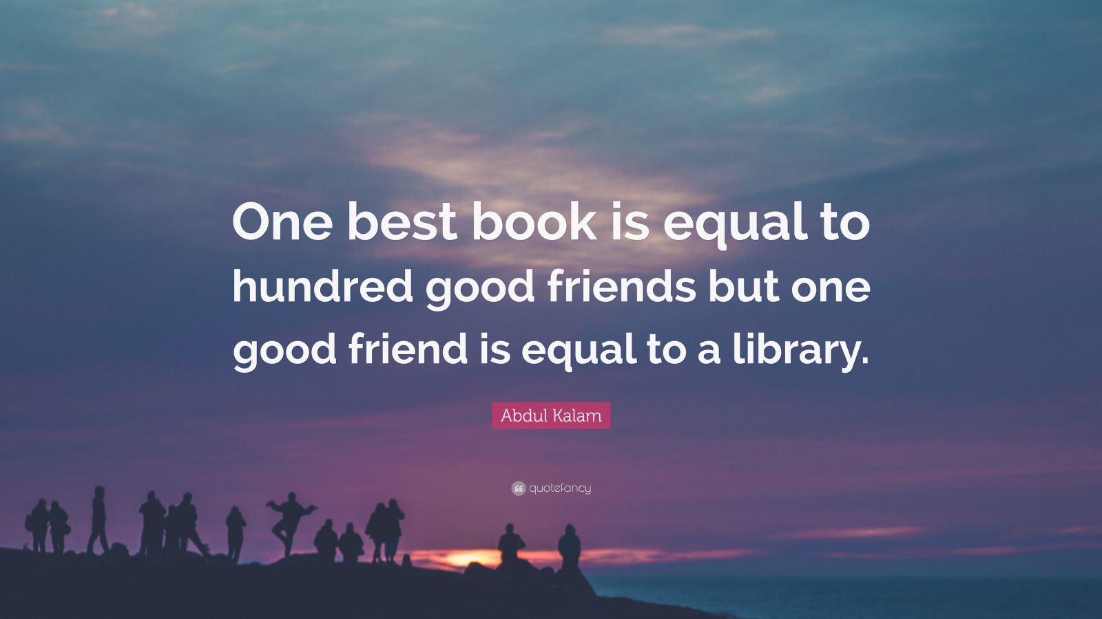 Abdul Kalam Quote: U201cOne Best Book Is Equal To Hundred Good Friends But One