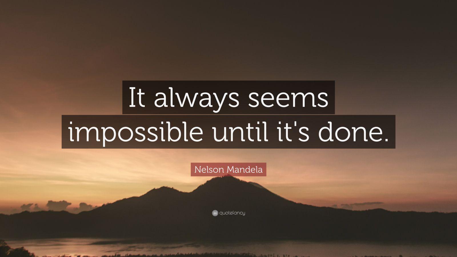 nelson mandela quote   u201cit always seems impossible until it