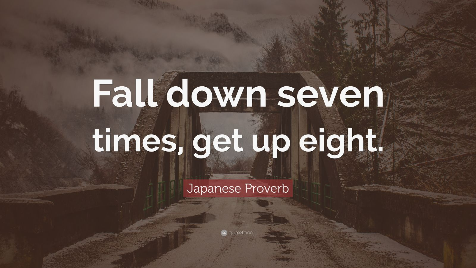"Japanese Proverb Quote: ""Fall Down Seven Times, Get Up"