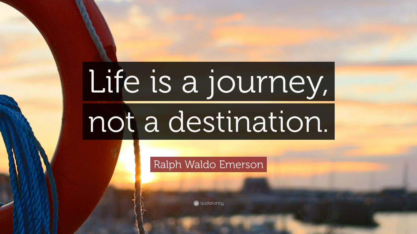"Ralph Waldo Emerson Quote: ""Life is a journey, not a ..."