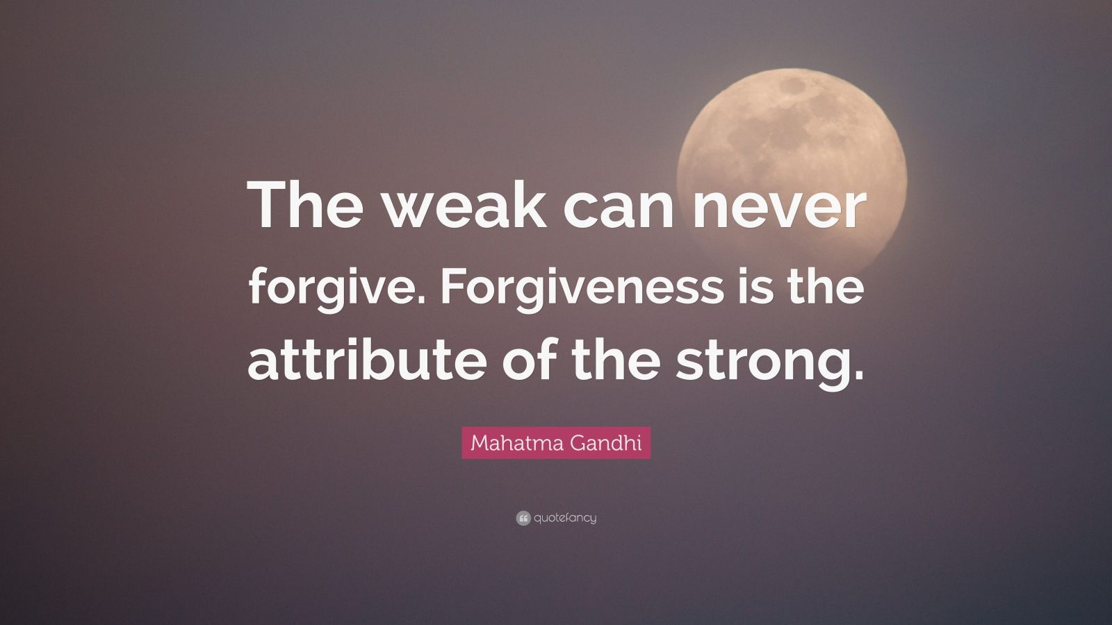 """forgiveness is the attribute of the strong essay Forgiveness, choosing to overcome your desire for revenge  forgiveness is  the attribute of the strong"""" ~ mahatma gandhi (1869 - 1948) """"the stupid neither   book: forgive for good of repentance , an essay by michel de montaigne."""