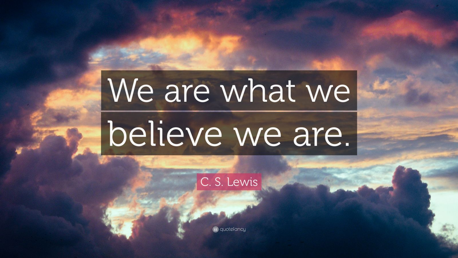 C S Lewis Quote We Are What We Believe We Are