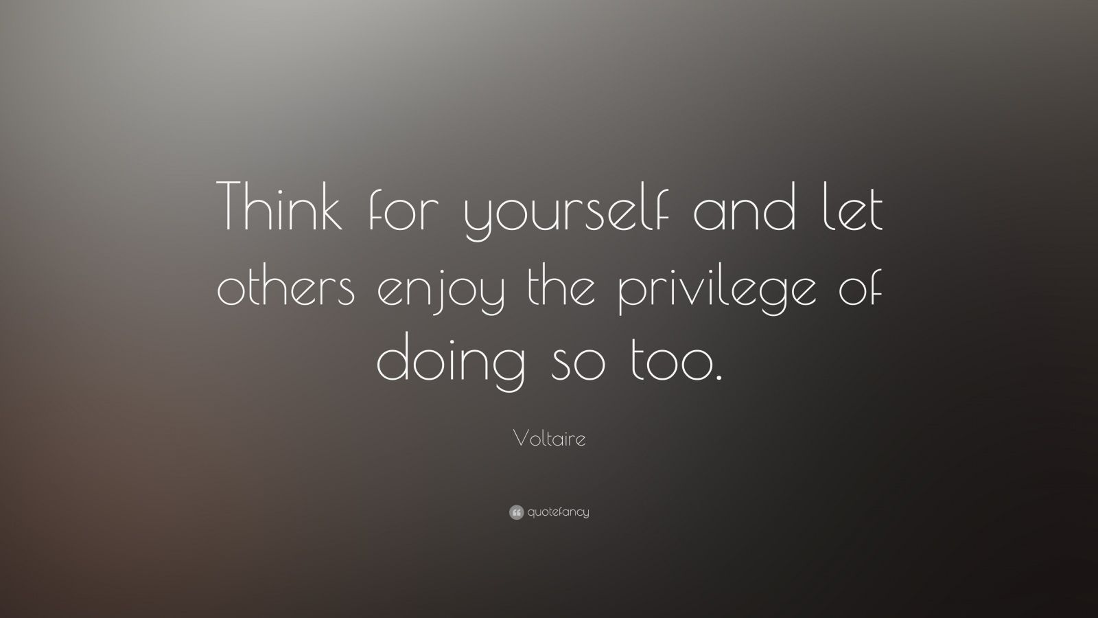 "Voltaire Quote: ""Think for yourself and let others enjoy the privilege of doing so too."""