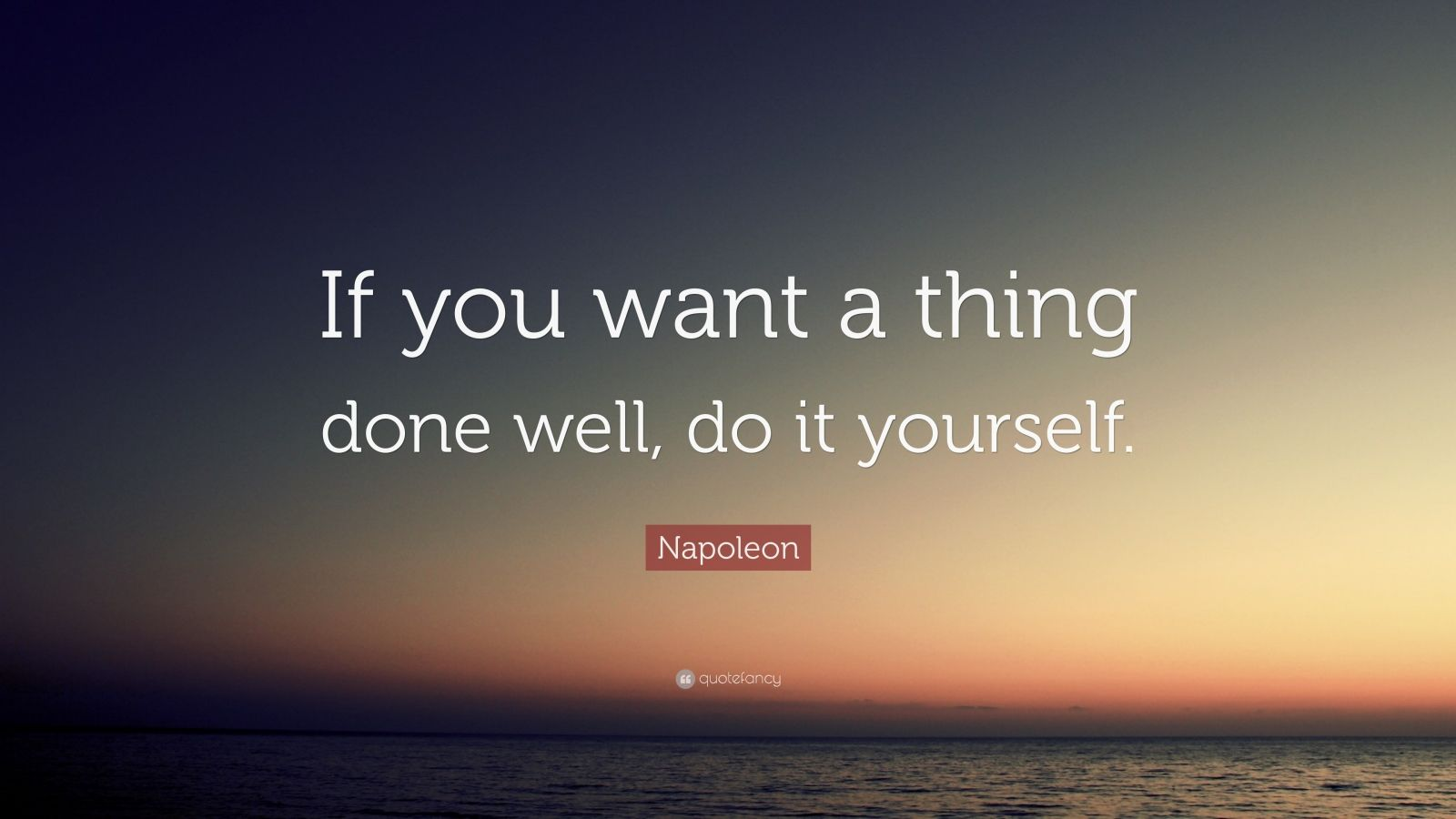 "Napoleon Quote: ""If You Want A Thing Done Well, Do It"
