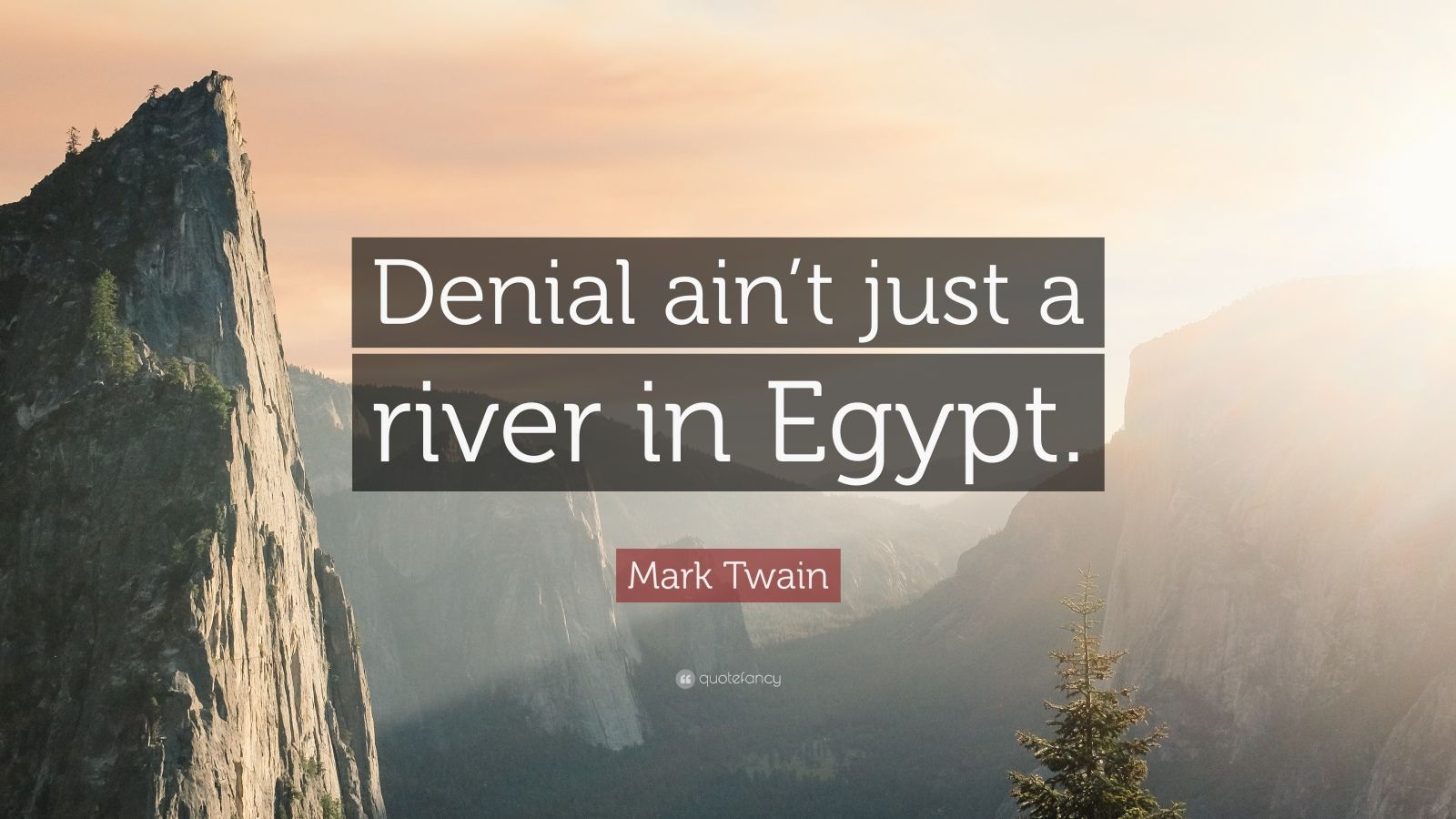 """Mark Twain Quote: """"Denial ain't just a river in Egypt."""""""