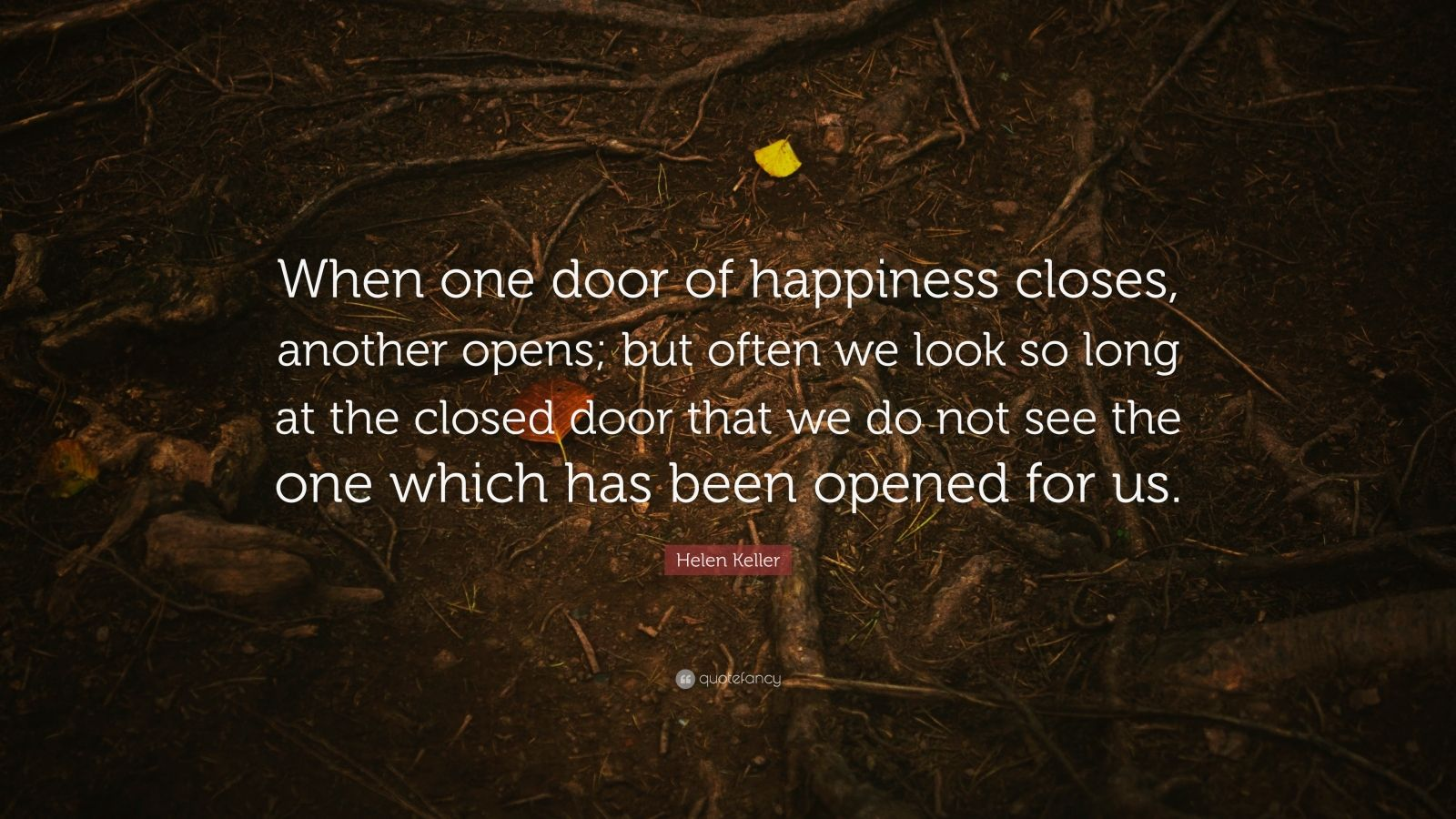 "Quotes About One Door Closing And Another Opening: Helen Keller Quote: ""When One Door Of Happiness Closes"