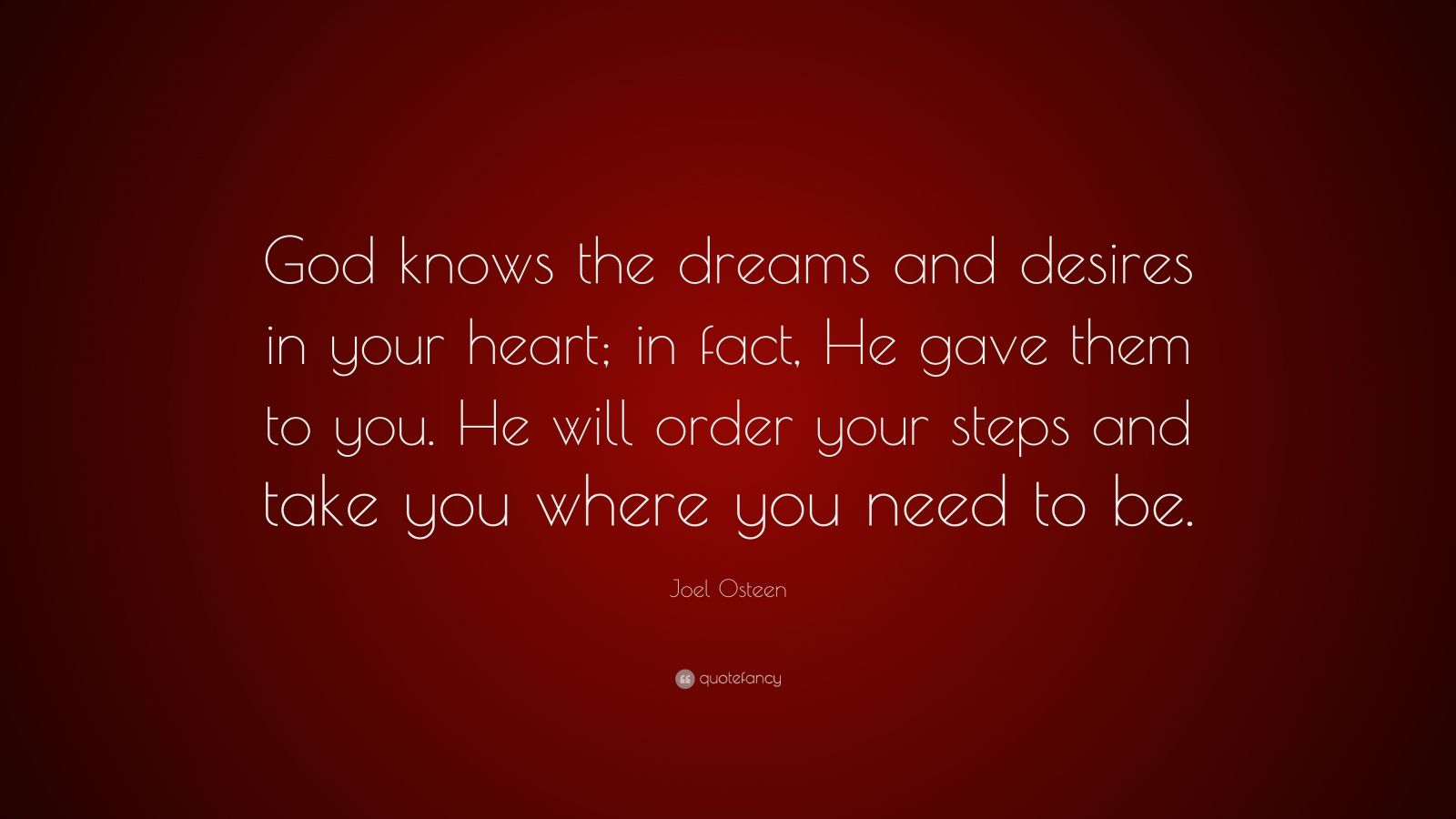 """Joel Osteen Quote: """"God Knows The Dreams And Desires In"""