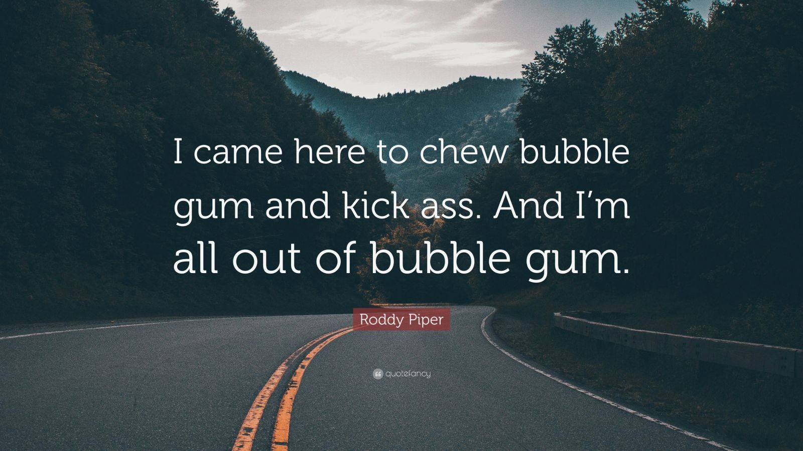 I Came Here To Chew Bubblegum Quote