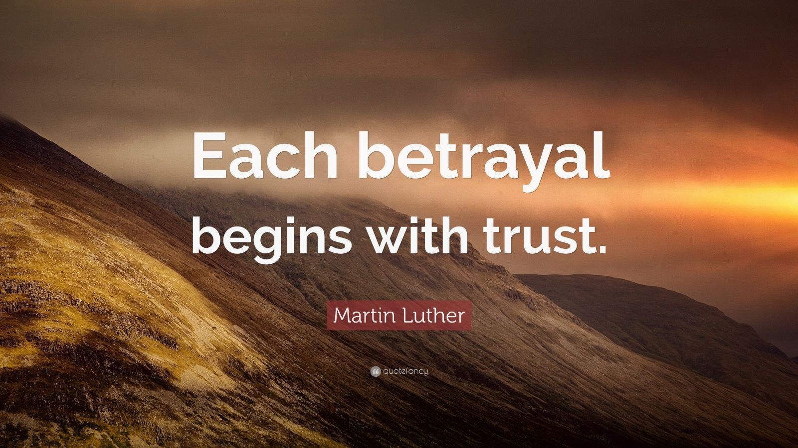 """Trust Quotes Betrayal Quotes: Martin Luther Quote: """"Each Betrayal Begins With Trust"""