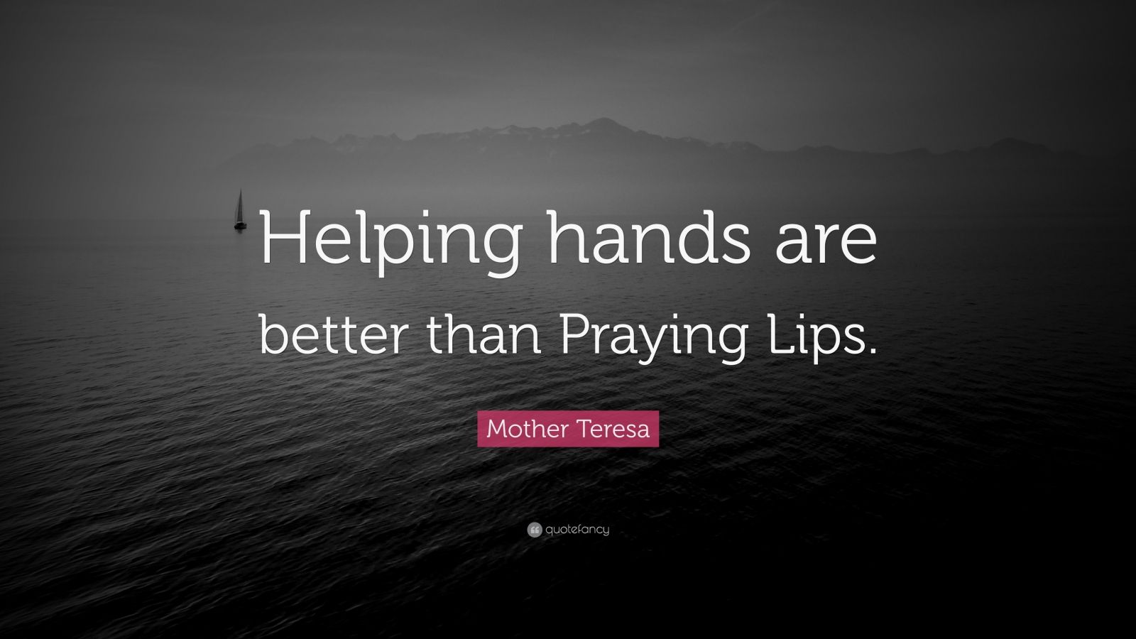helping hands are better than praying lips Helping hands every passing moment  her thoughts & actions have proved to the world that  helping hands are better than praying lips what we.