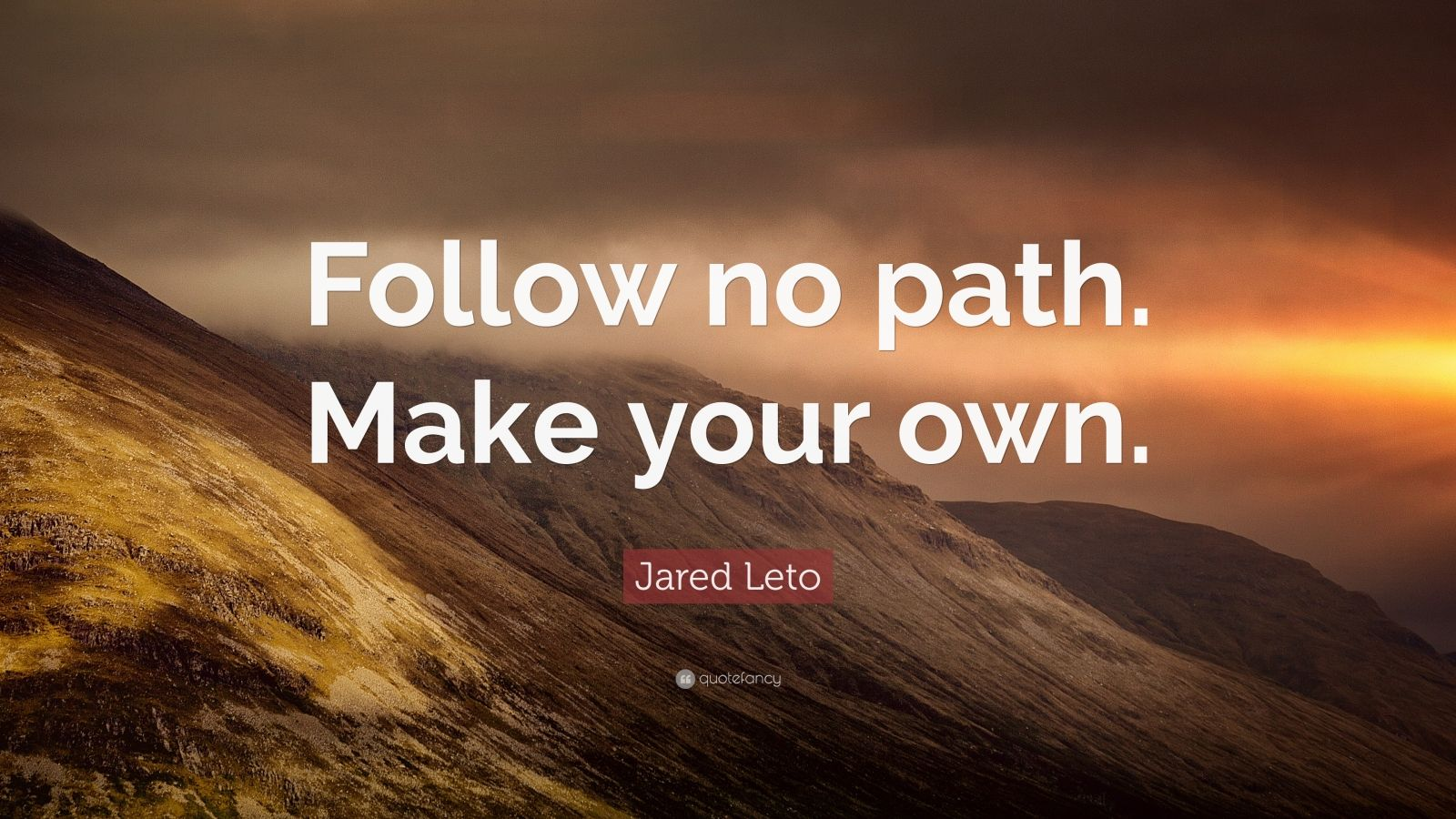 "Jared Leto Quote: ""Follow No Path. Make Your Own."" (12"