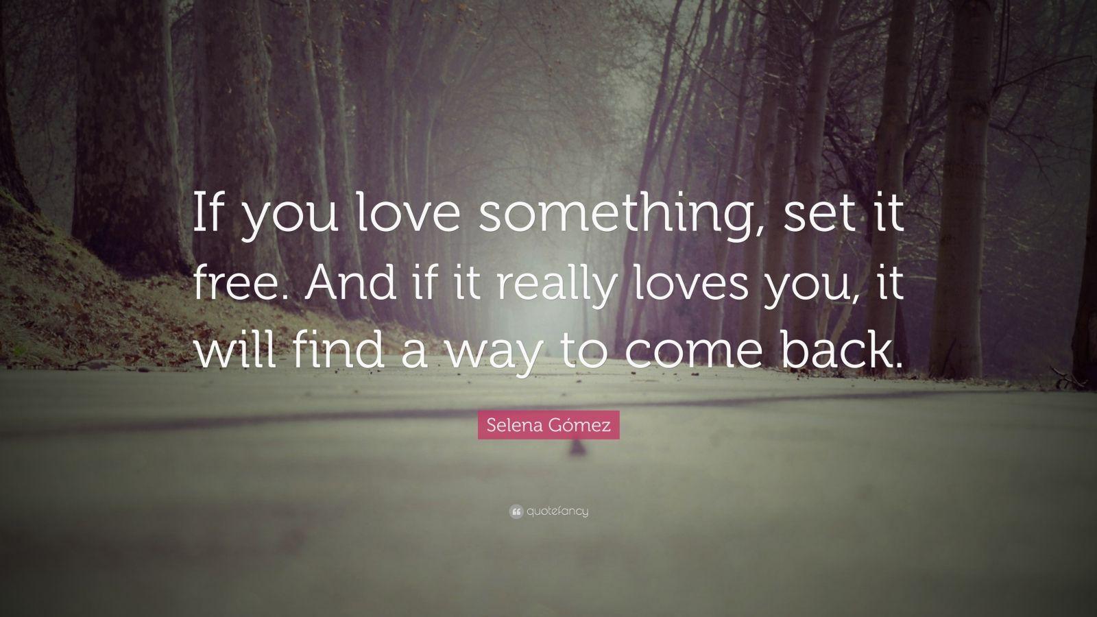 "Set It Free Quote: Selena Gómez Quote: ""If You Love Something, Set It Free"