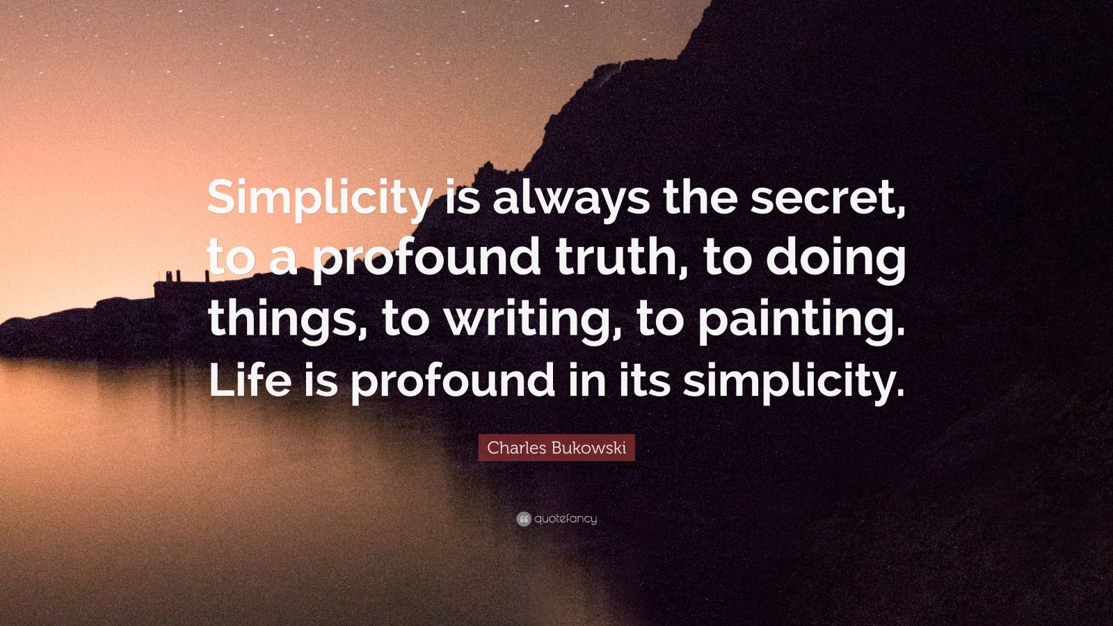 "Charles Bukowski Quote: ""Simplicity is always the secret ..."
