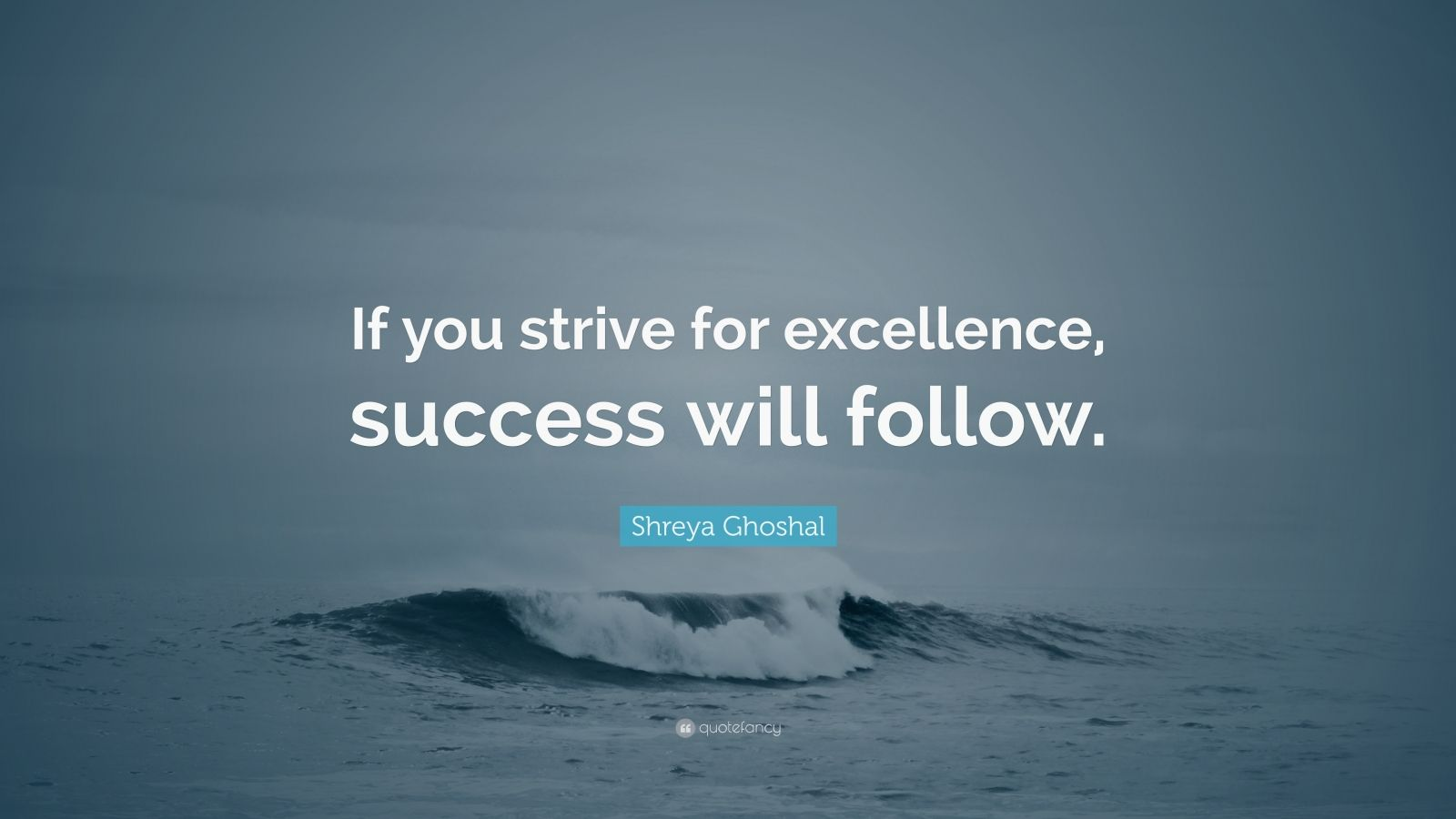 """Shreya Ghoshal Quote: """"If you strive for excellence ..."""