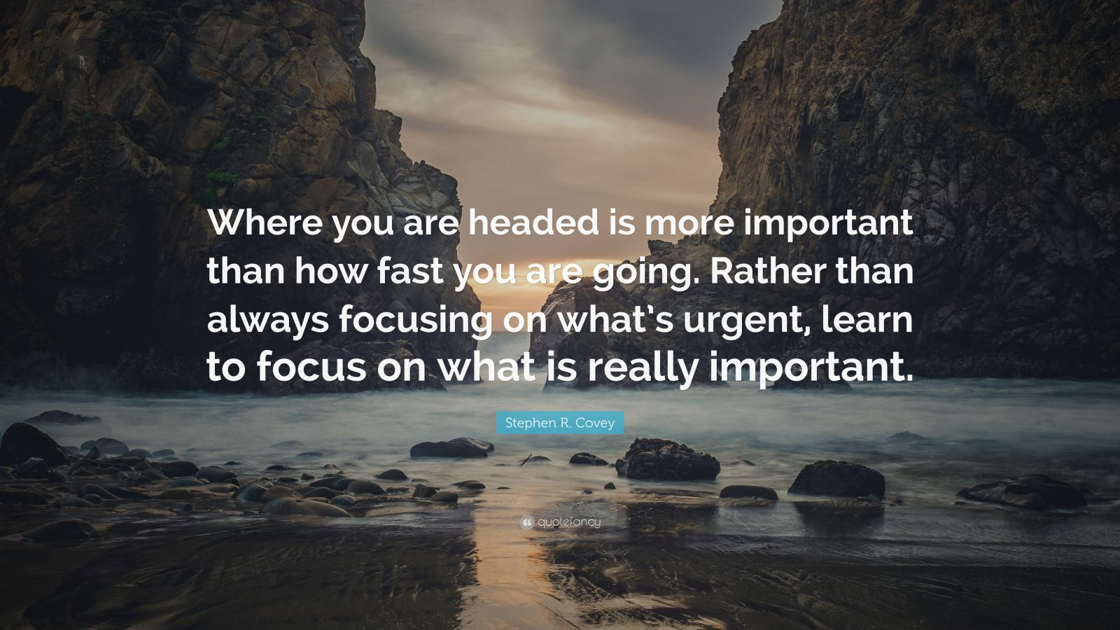 "Stephen R. Covey Quote: ""Where you are headed is more important than how fast you are going. Rather than always focusing on what's urgent, learn to focus on what is really important."""