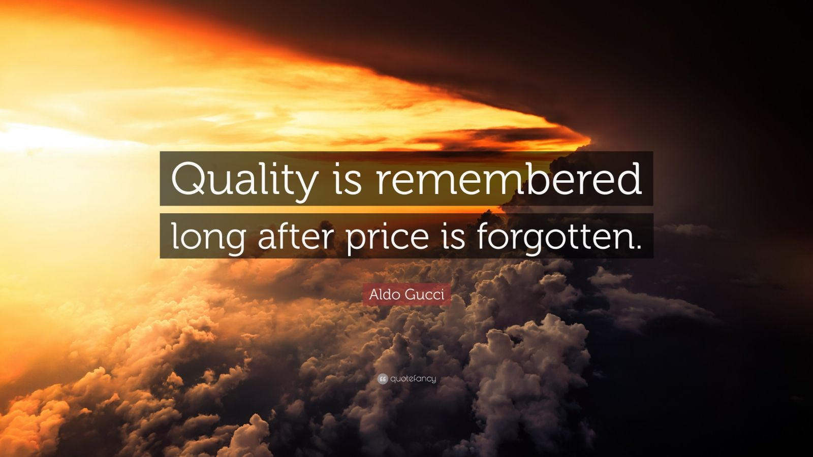 Quality is remembered long after price is forgotten essay help