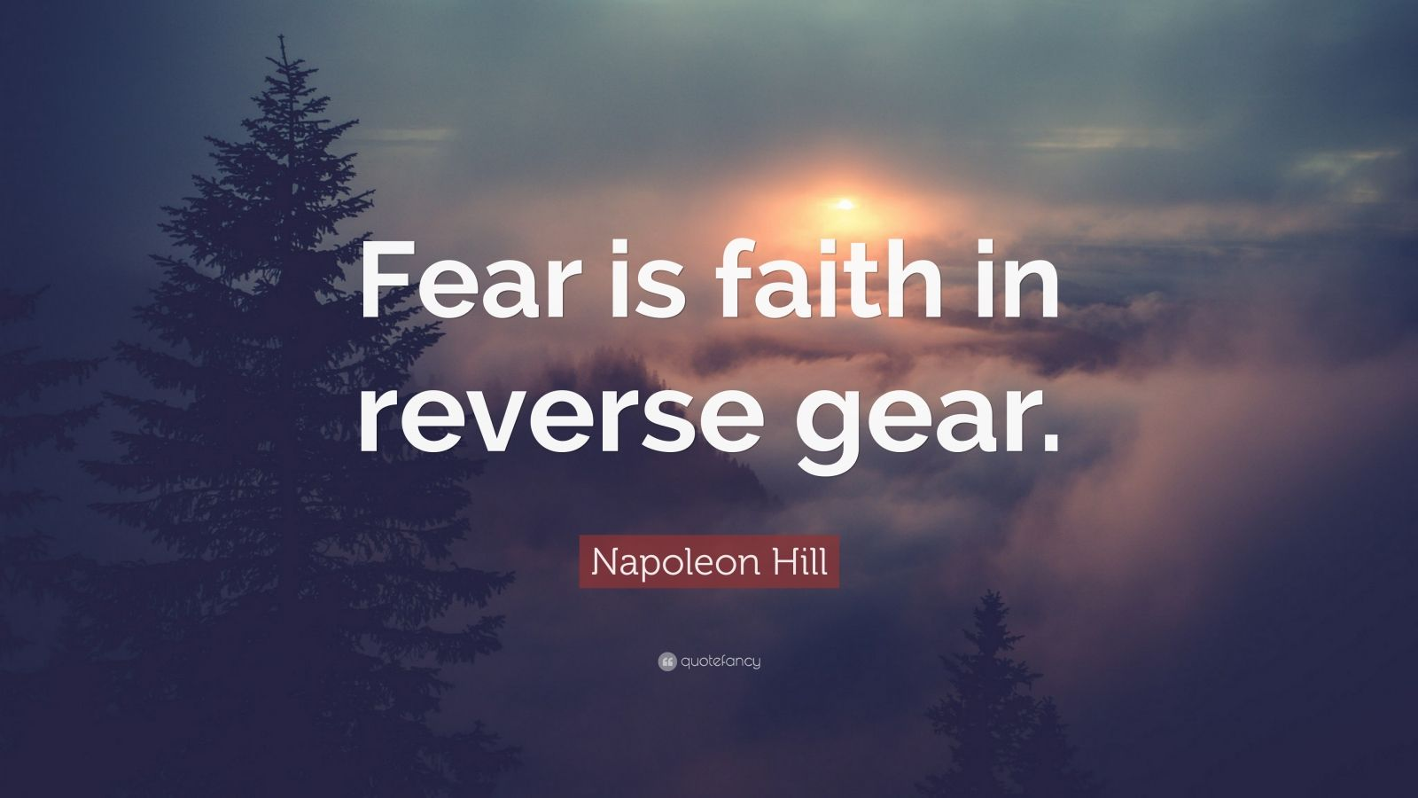 "Napoleon Hill Quote: ""Fear is faith in reverse gear."""