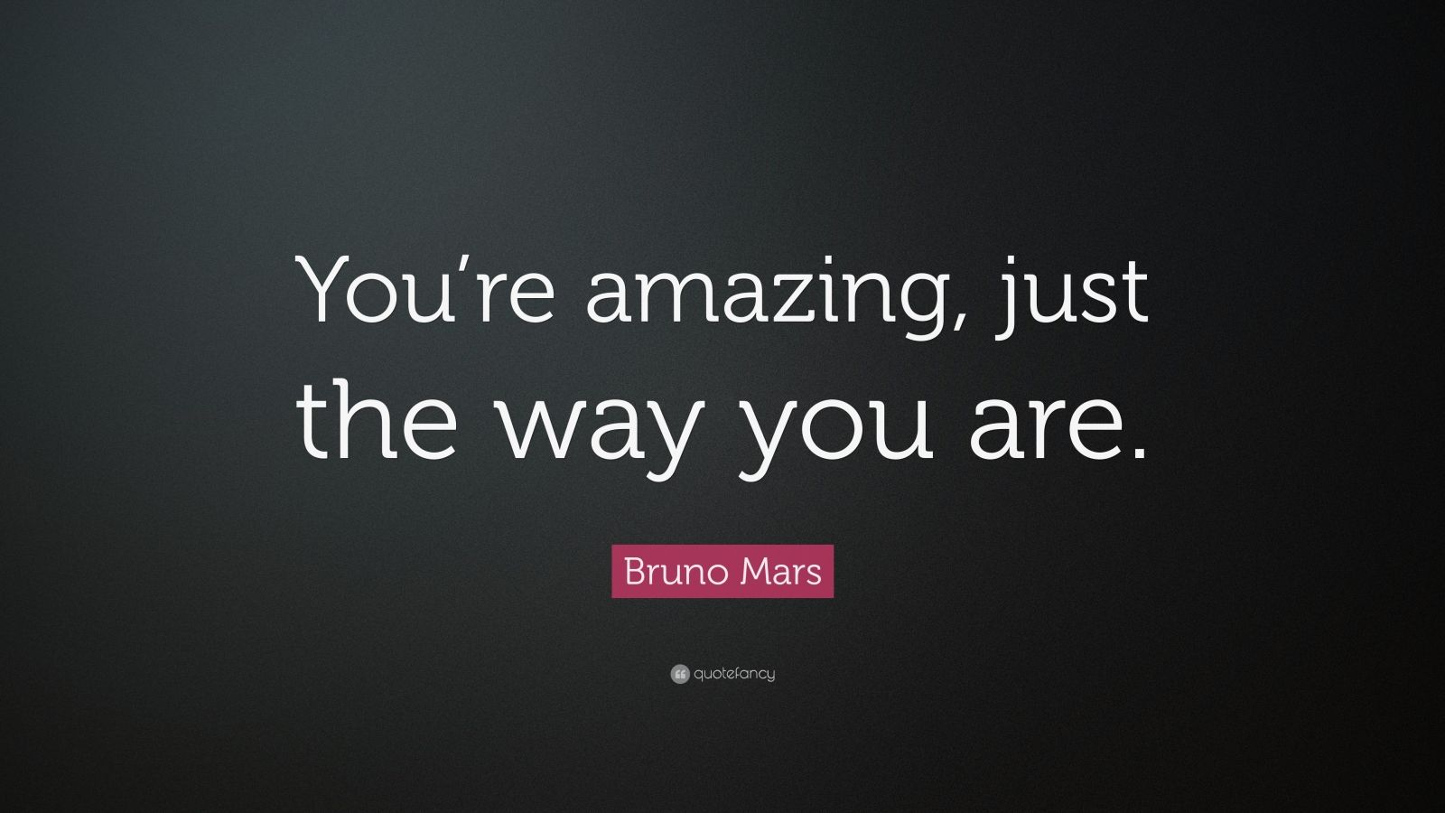 """Bruno Mars Quote: """"You're Amazing, Just The Way You Are"""