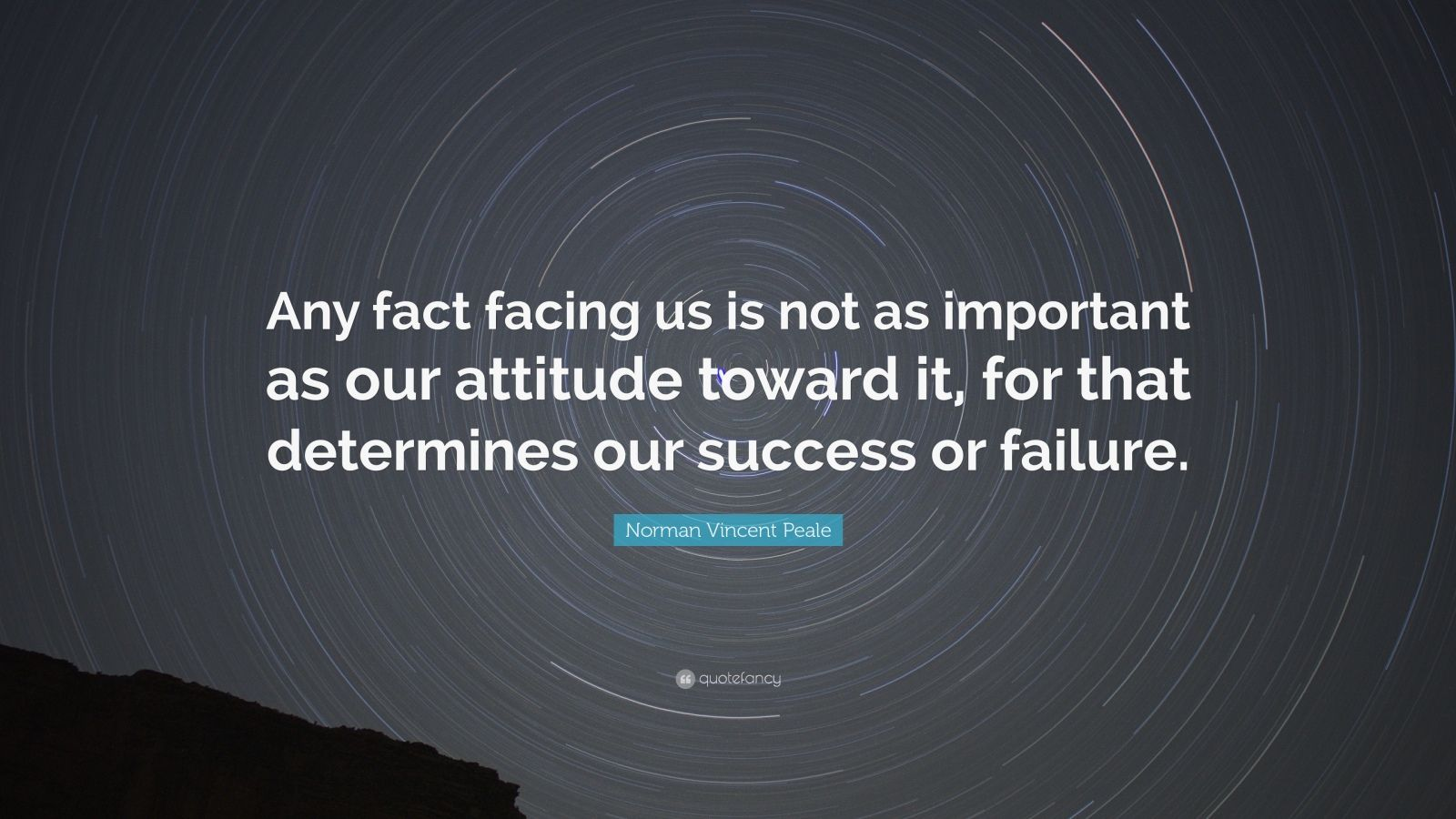 """Norman Vincent Peale Quote: """"Any fact facing us is not as important as our attitude toward it, for that determines our success or failure."""""""